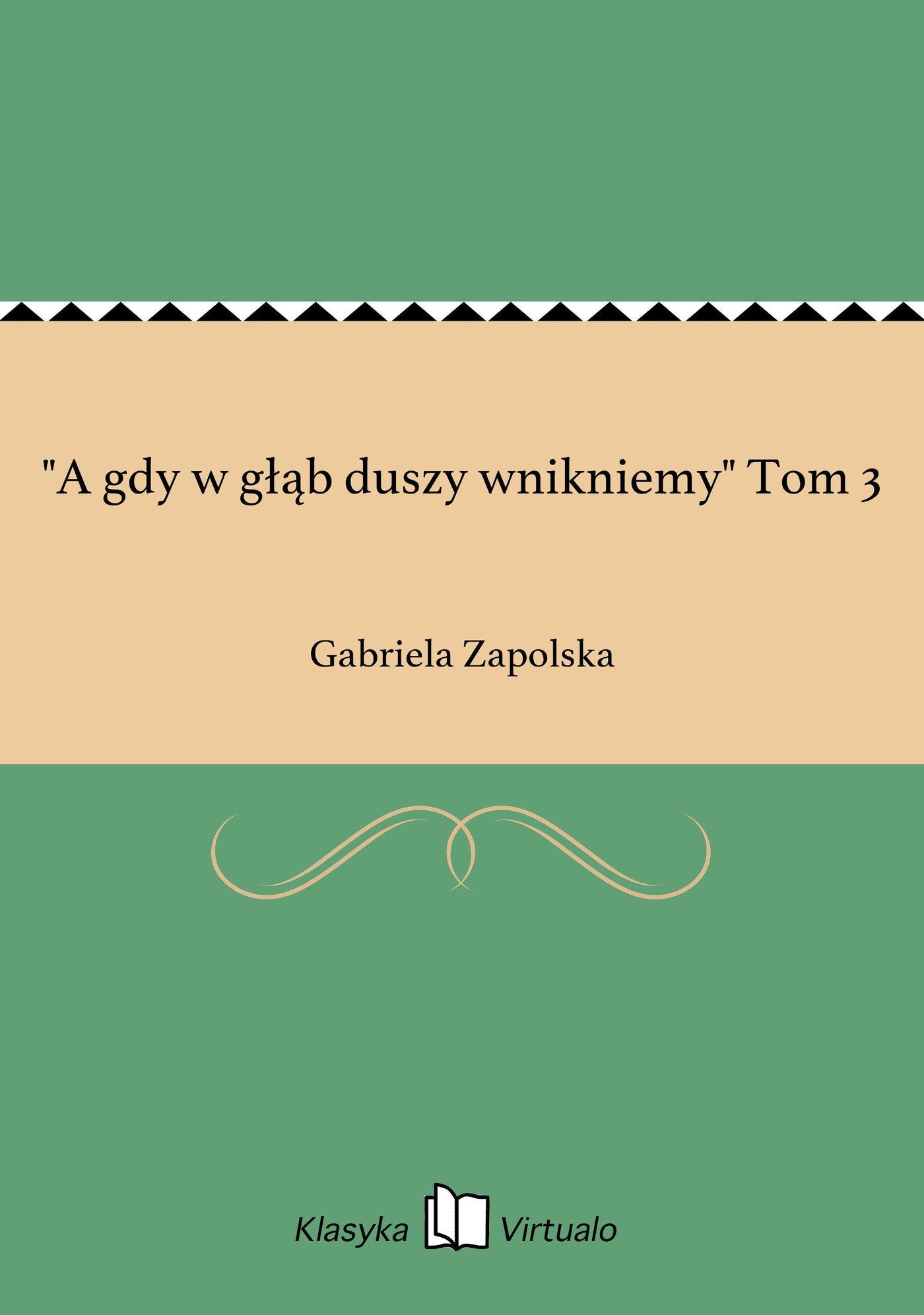 """""""A gdy w głąb duszy wnikniemy"""" Tom 3 - Ebook (Książka EPUB) do pobrania w formacie EPUB"""