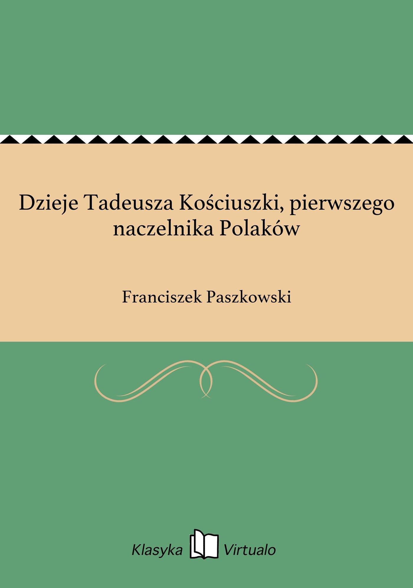Dzieje Tadeusza Kościuszki, pierwszego naczelnika Polaków - Ebook (Książka EPUB) do pobrania w formacie EPUB