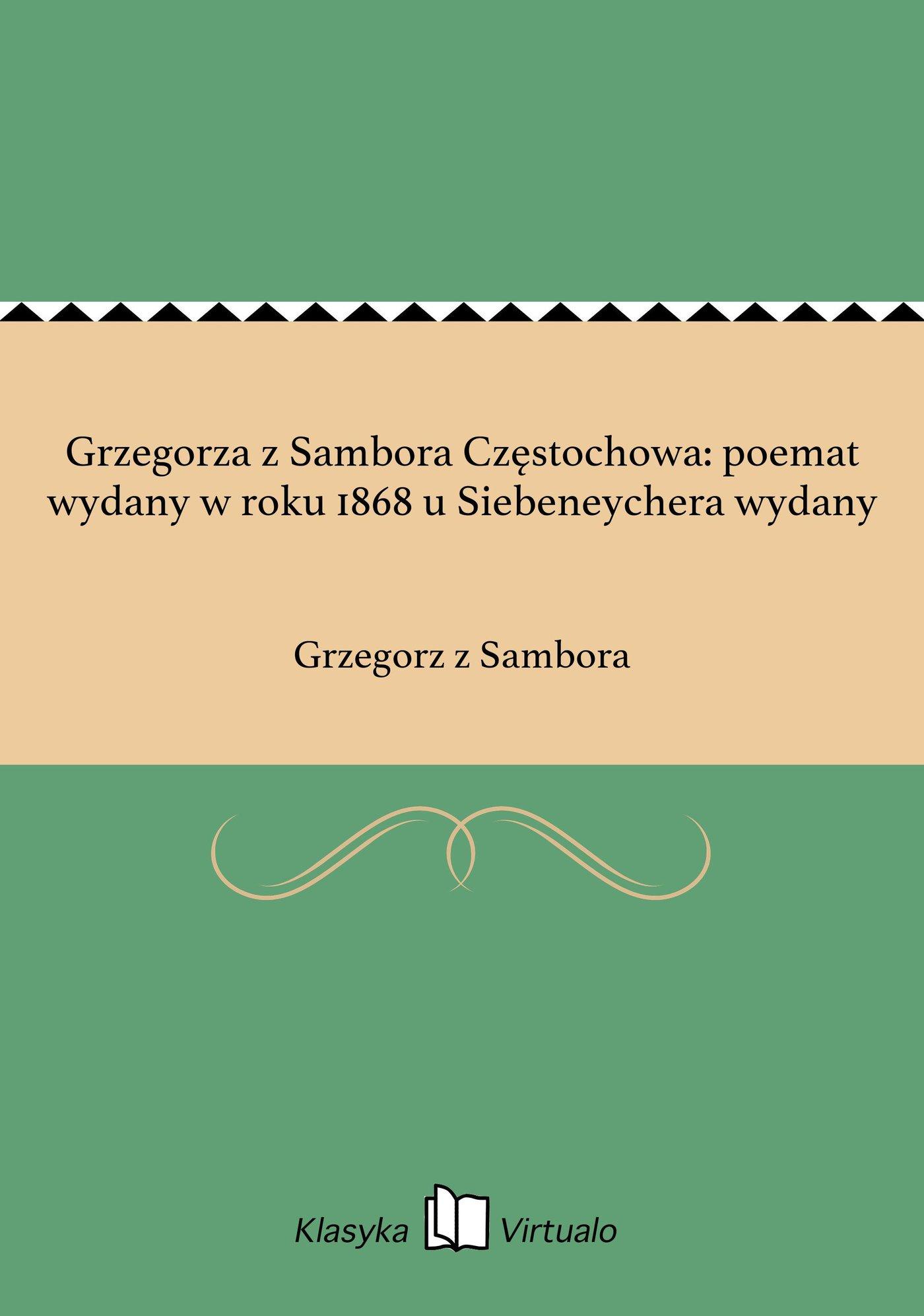 Grzegorza z Sambora Częstochowa: poemat wydany w roku 1868 u Siebeneychera wydany - Ebook (Książka EPUB) do pobrania w formacie EPUB