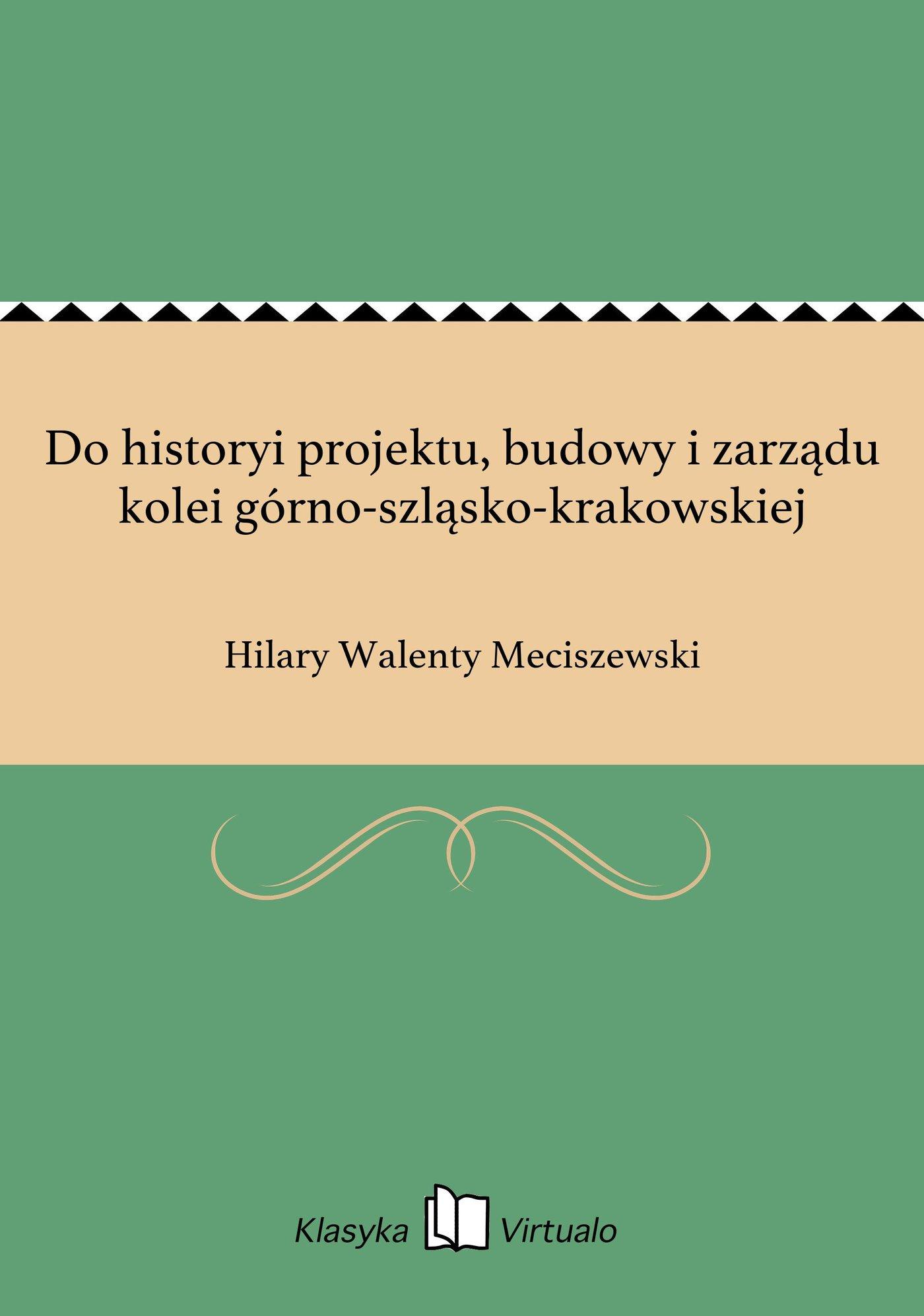 Do historyi projektu, budowy i zarządu kolei górno-szląsko-krakowskiej - Ebook (Książka EPUB) do pobrania w formacie EPUB
