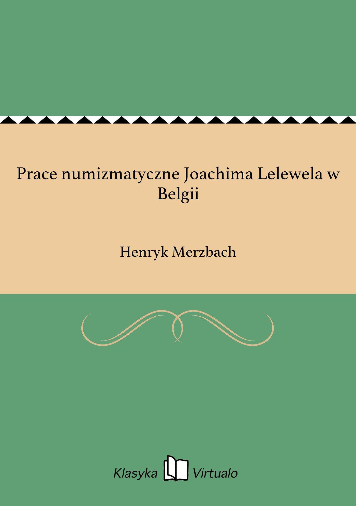 Prace numizmatyczne Joachima Lelewela w Belgii - Ebook (Książka EPUB) do pobrania w formacie EPUB
