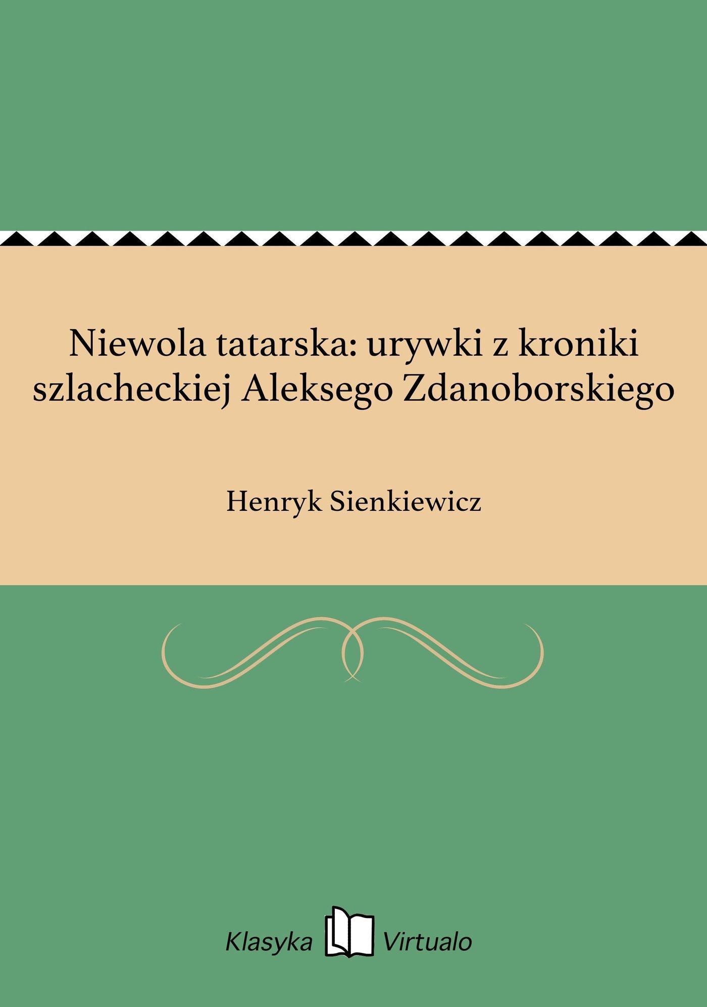 Niewola tatarska: urywki z kroniki szlacheckiej Aleksego Zdanoborskiego - Ebook (Książka EPUB) do pobrania w formacie EPUB