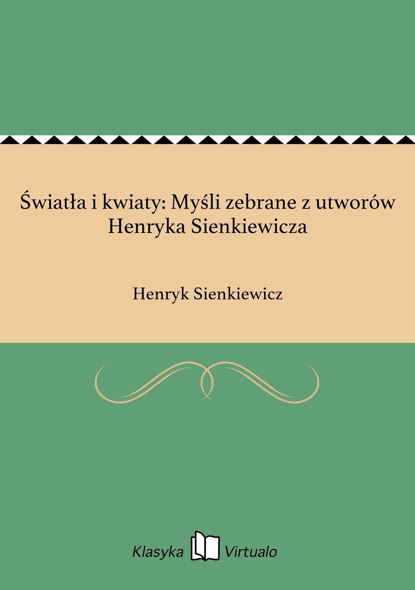 Światła i kwiaty: Myśli zebrane z utworów Henryka Sienkiewicza - Ebook (Książka EPUB) do pobrania w formacie EPUB