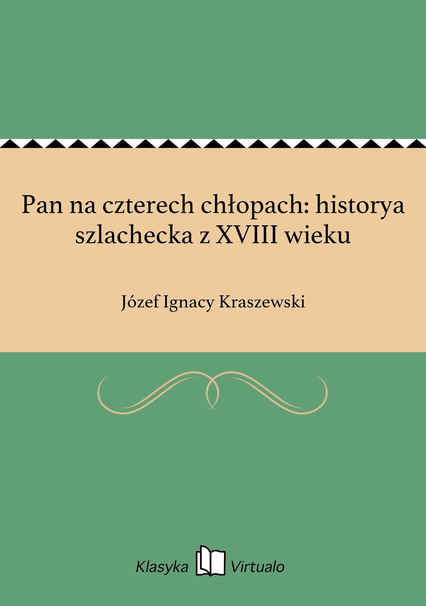 Pan na czterech chłopach: historya szlachecka z XVIII wieku - Ebook (Książka EPUB) do pobrania w formacie EPUB