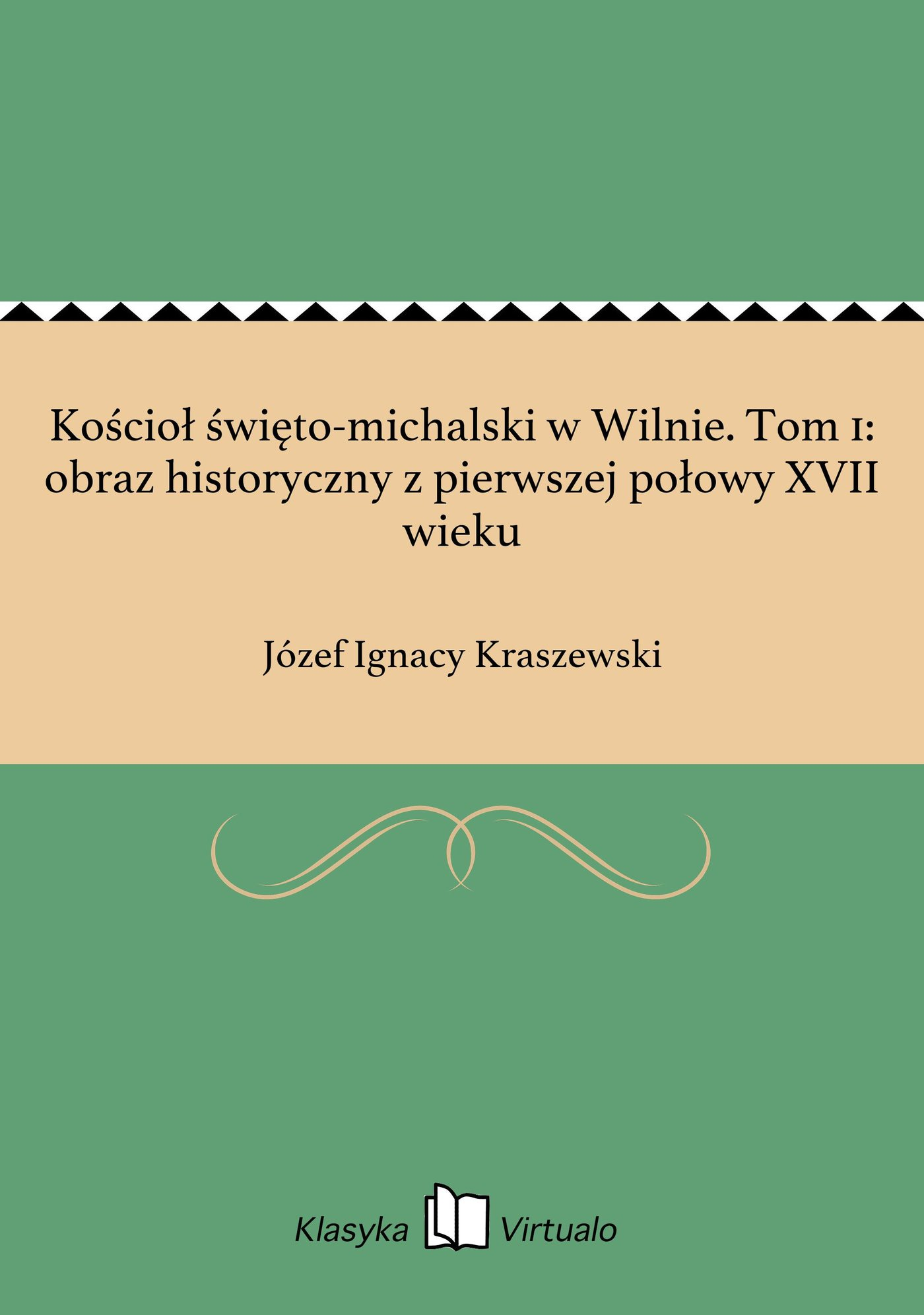 Kościoł święto-michalski w Wilnie. Tom 1: obraz historyczny z pierwszej połowy XVII wieku - Ebook (Książka EPUB) do pobrania w formacie EPUB