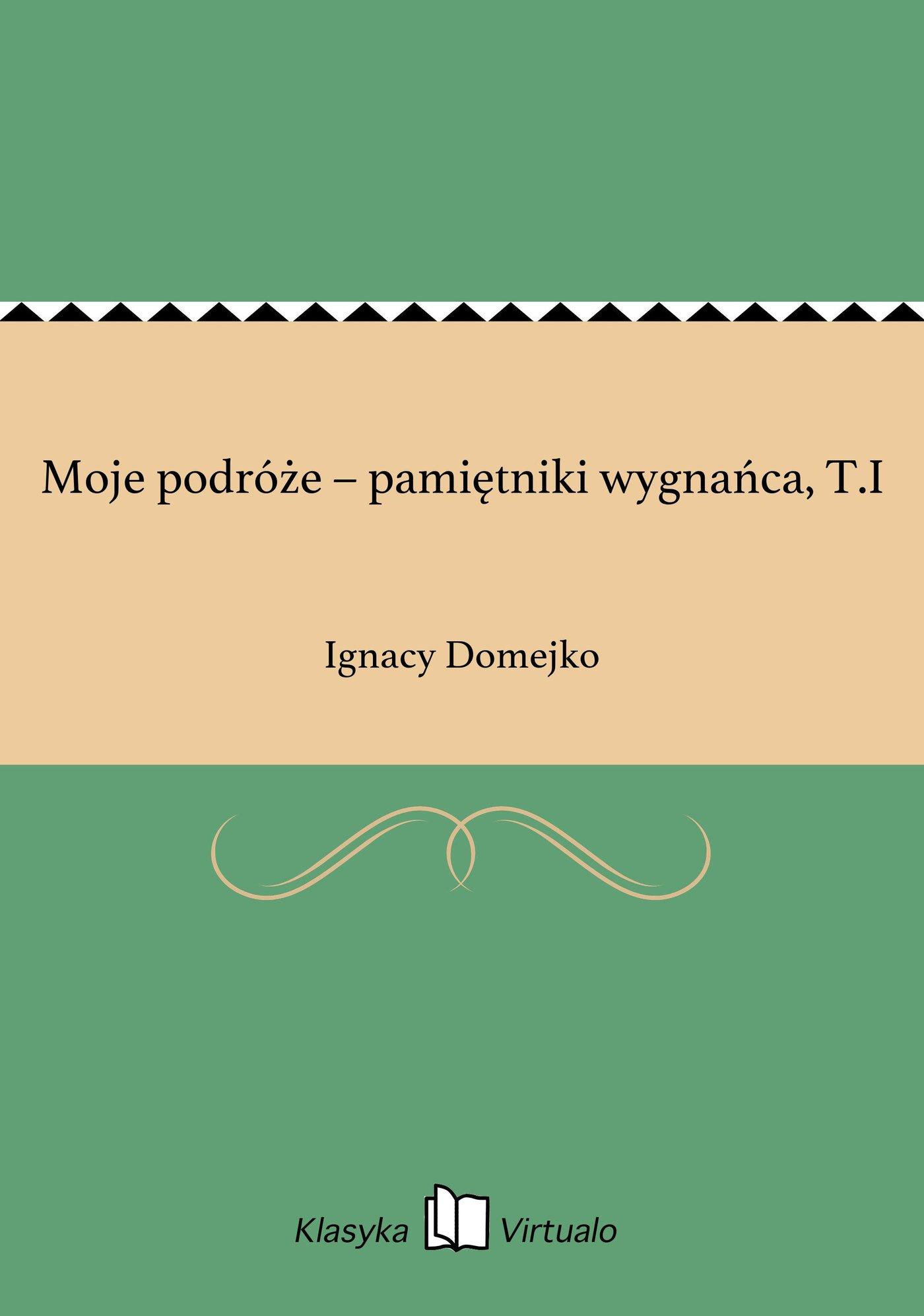 Moje podróże – pamiętniki wygnańca, T.I - Ebook (Książka EPUB) do pobrania w formacie EPUB