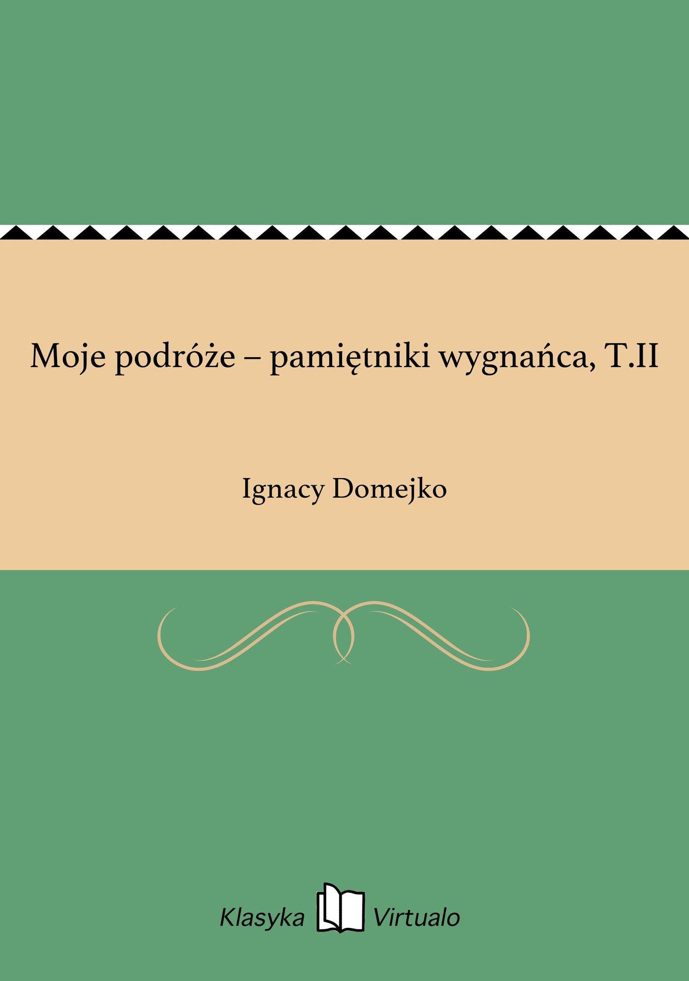 Moje podróże – pamiętniki wygnańca, T.II - Ebook (Książka EPUB) do pobrania w formacie EPUB
