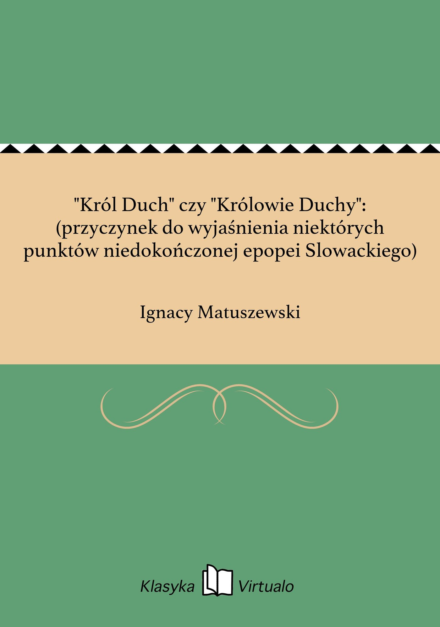 """""""Król Duch"""" czy """"Królowie Duchy"""": (przyczynek do wyjaśnienia niektórych punktów niedokończonej epopei Slowackiego) - Ebook (Książka EPUB) do pobrania w formacie EPUB"""
