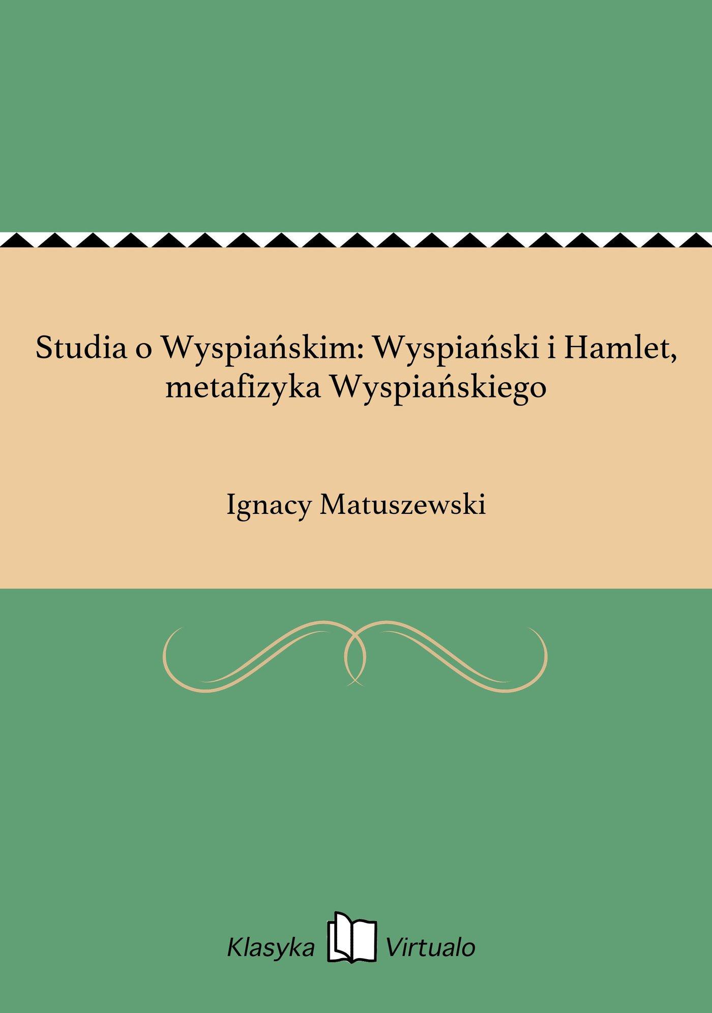 Studia o Wyspiańskim: Wyspiański i Hamlet, metafizyka Wyspiańskiego - Ebook (Książka EPUB) do pobrania w formacie EPUB