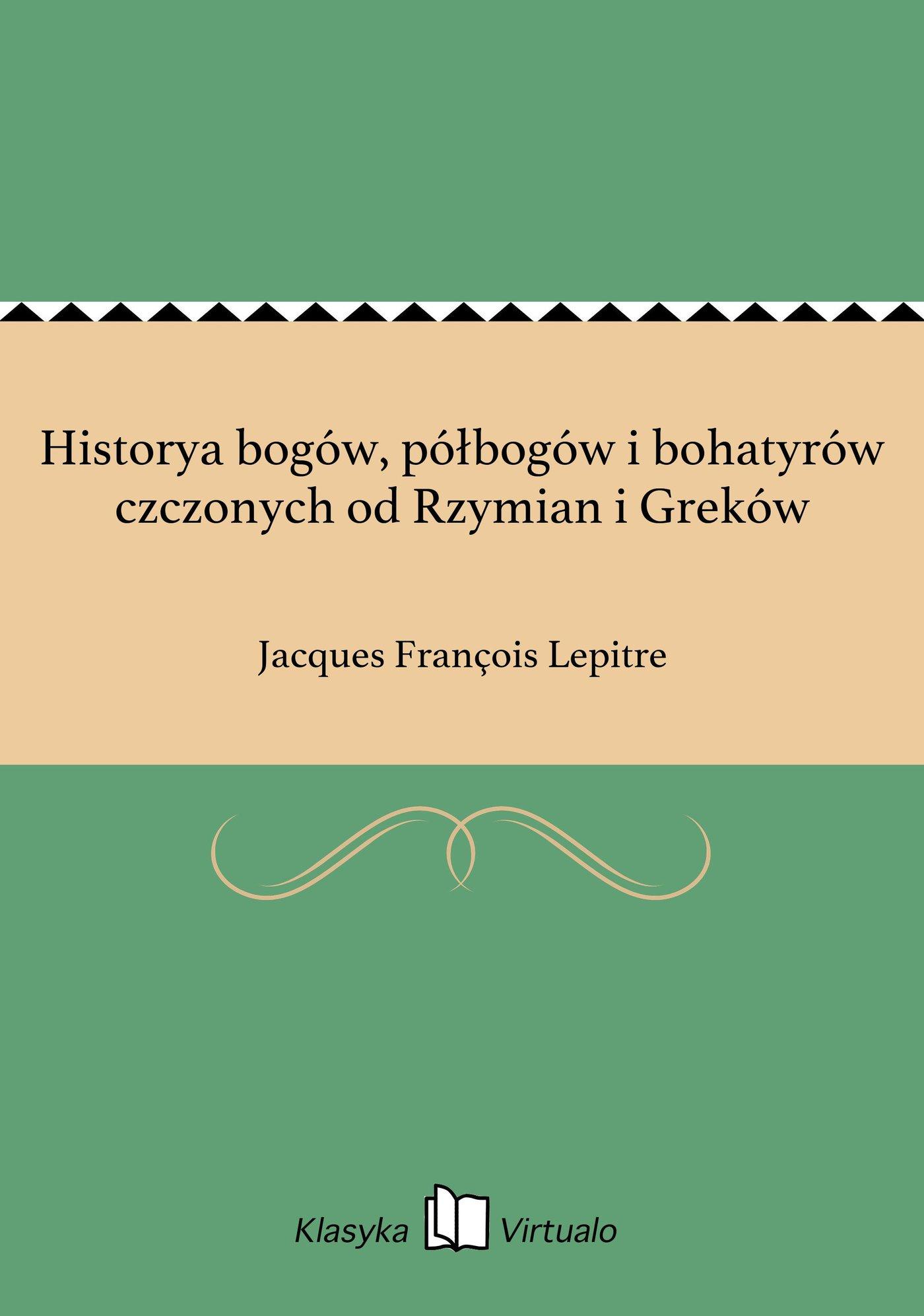 Historya bogów, półbogów i bohatyrów czczonych od Rzymian i Greków - Ebook (Książka EPUB) do pobrania w formacie EPUB