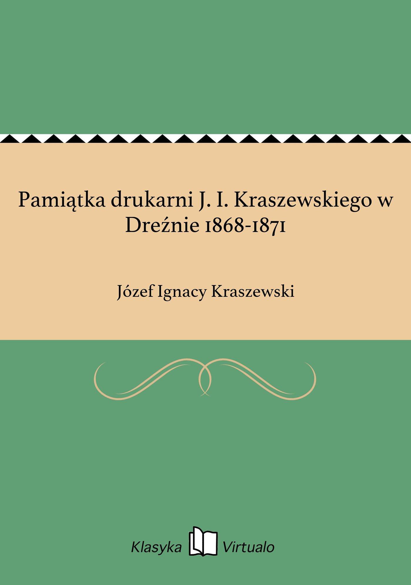 Pamiątka drukarni J. I. Kraszewskiego w Dreźnie 1868-1871 - Ebook (Książka EPUB) do pobrania w formacie EPUB