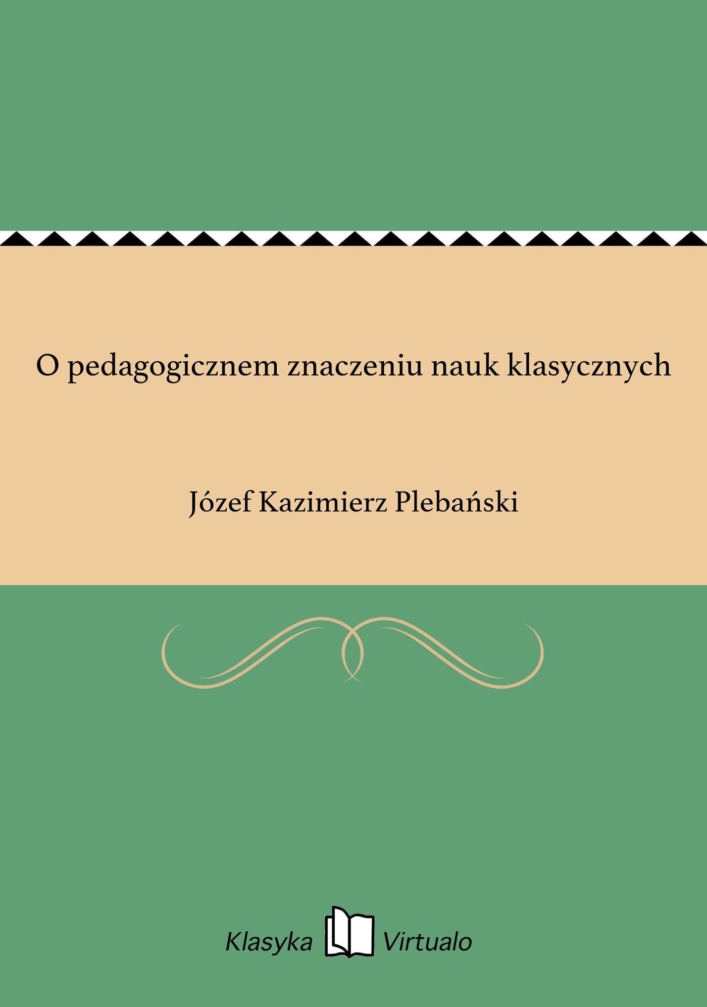 O pedagogicznem znaczeniu nauk klasycznych - Ebook (Książka EPUB) do pobrania w formacie EPUB
