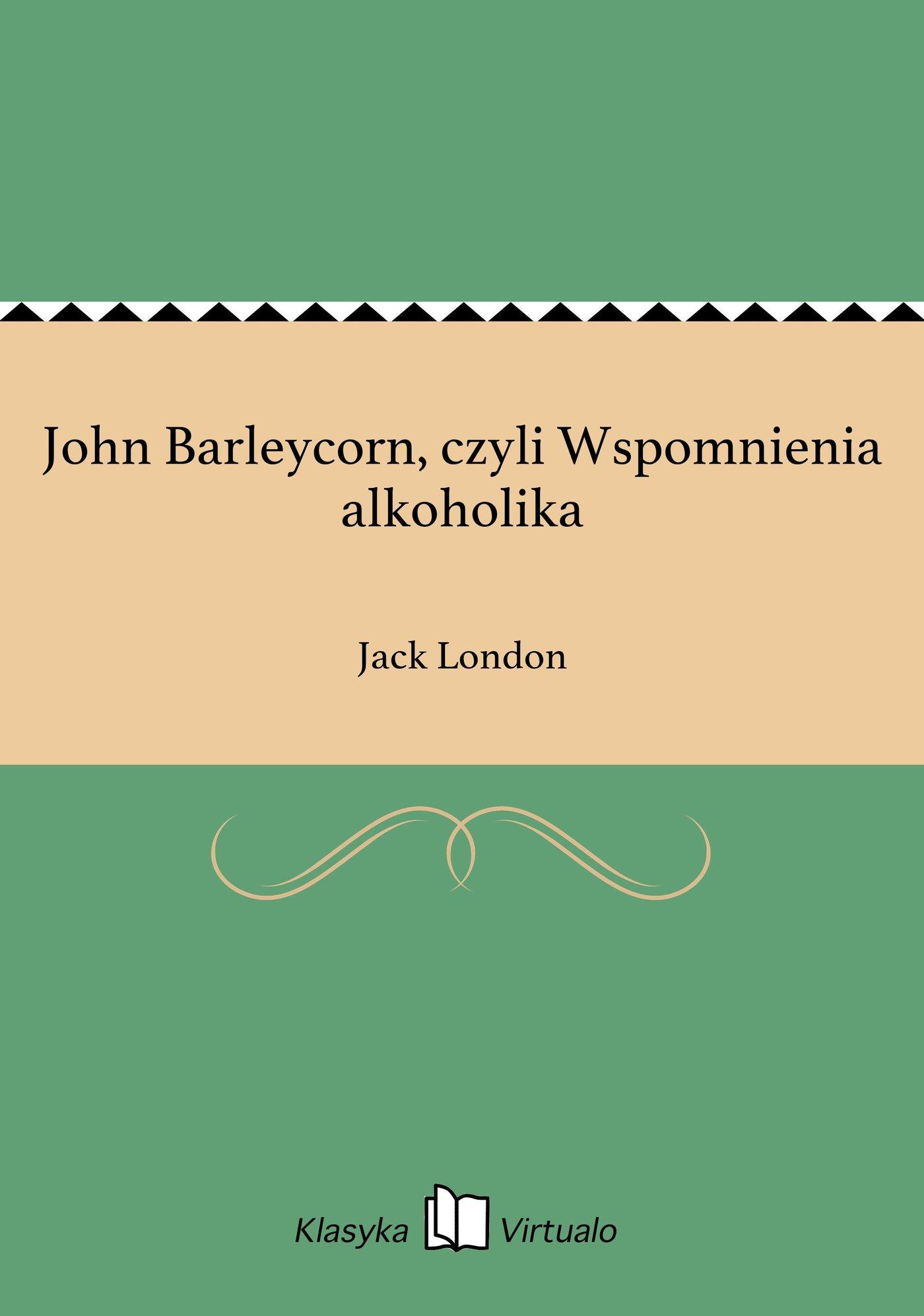 John Barleycorn, czyli Wspomnienia alkoholika - Ebook (Książka EPUB) do pobrania w formacie EPUB