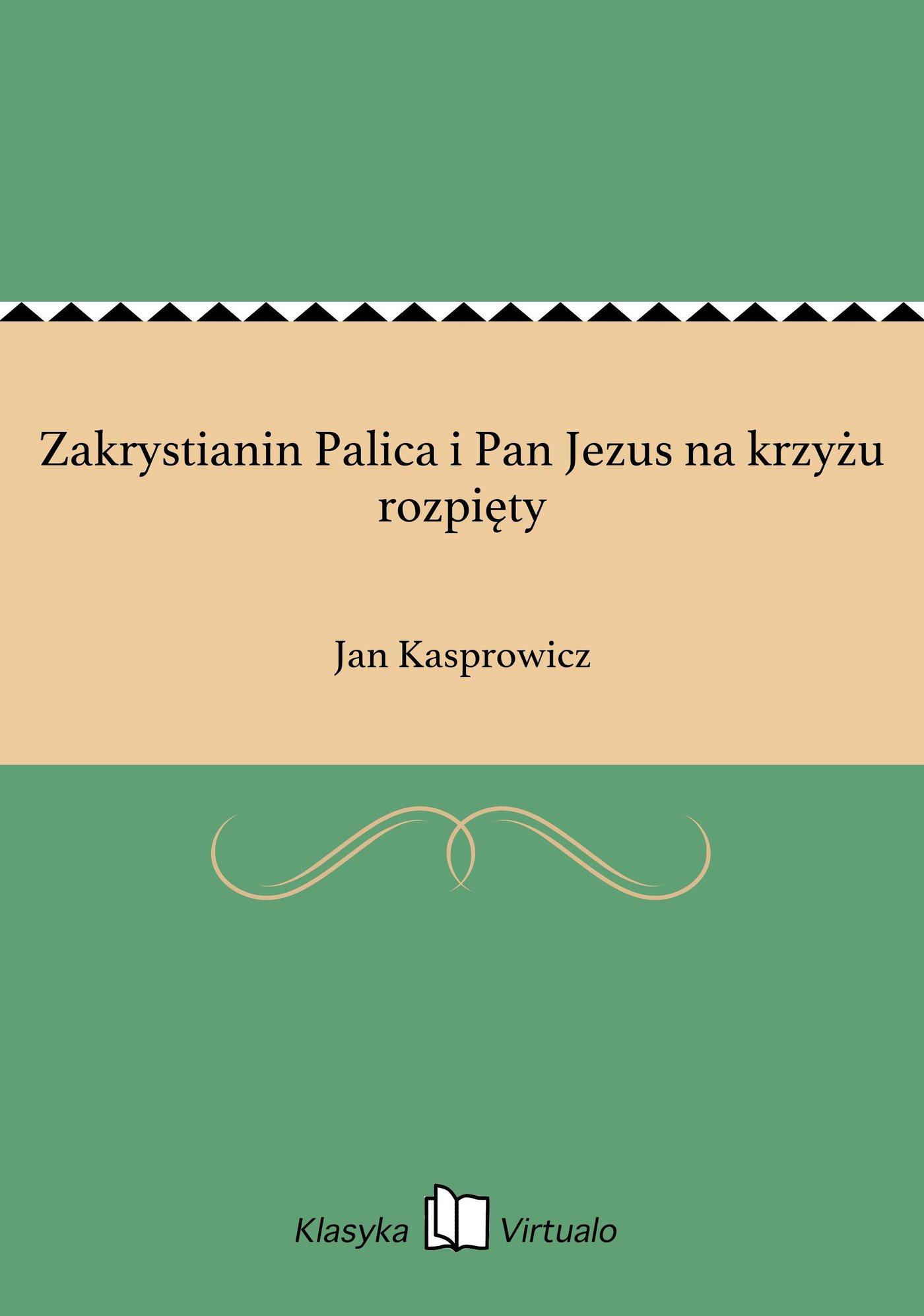 Zakrystianin Palica i Pan Jezus na krzyżu rozpięty - Ebook (Książka EPUB) do pobrania w formacie EPUB