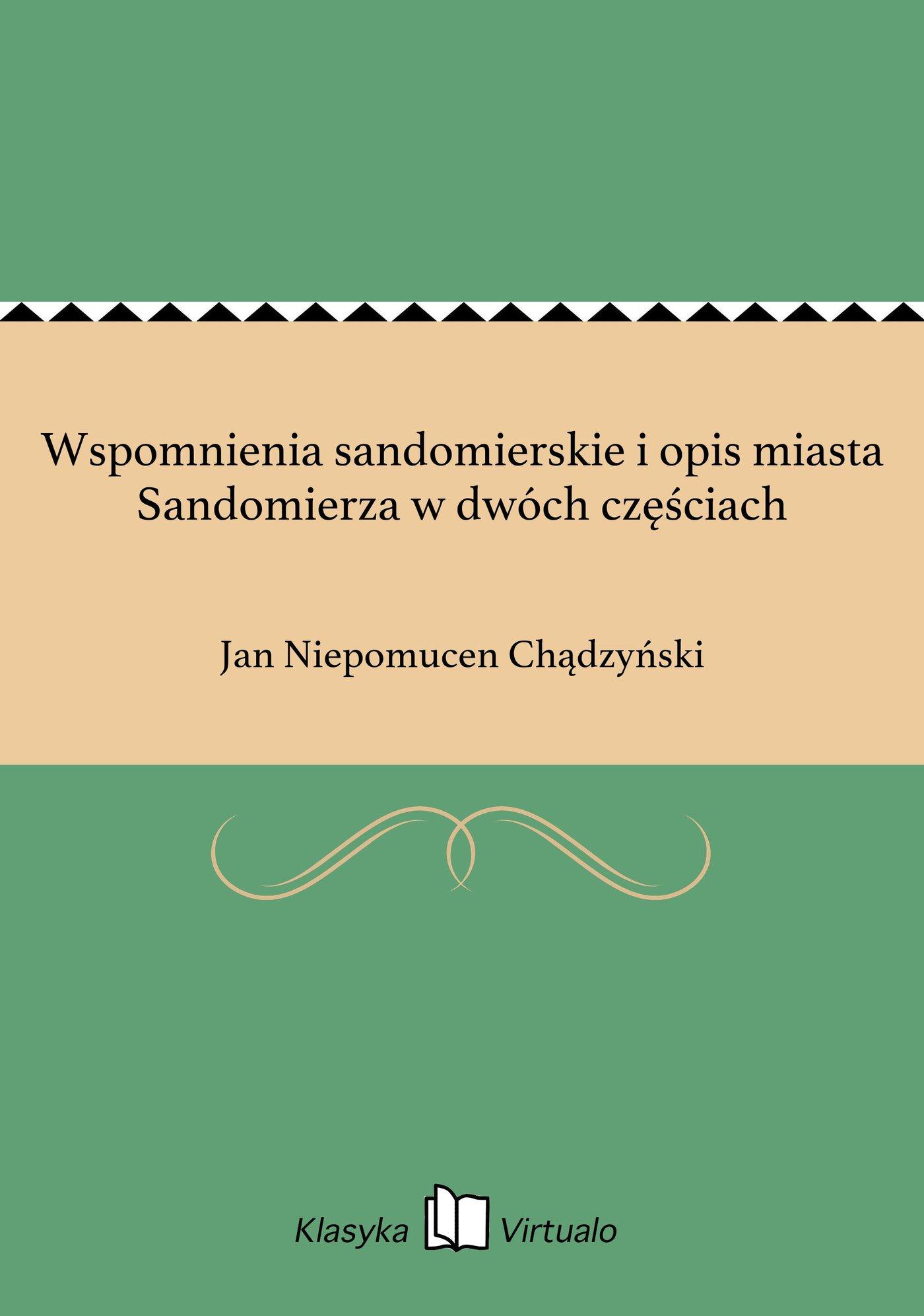 Wspomnienia sandomierskie i opis miasta Sandomierza w dwóch częściach - Ebook (Książka EPUB) do pobrania w formacie EPUB