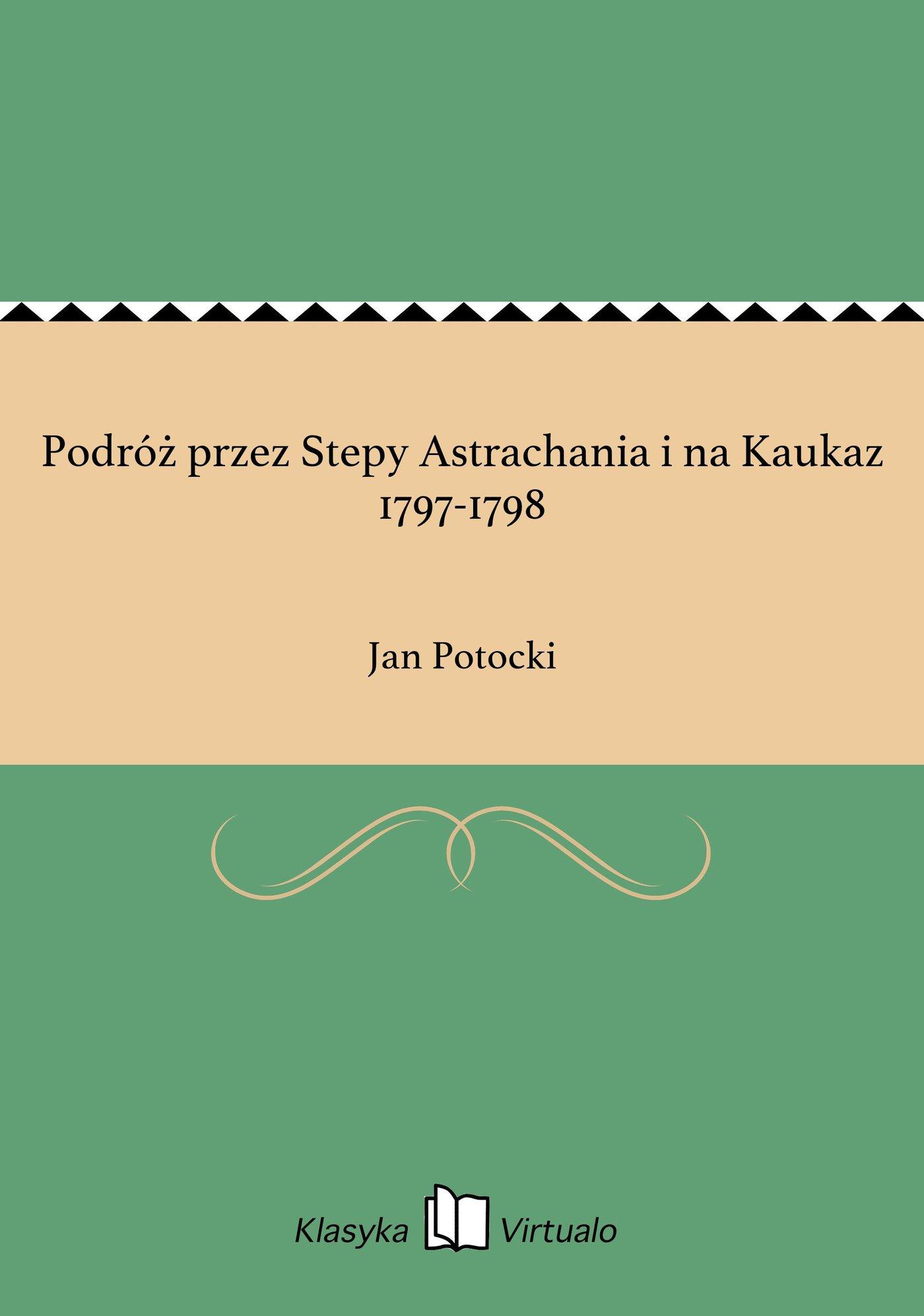 Podróż przez Stepy Astrachania i na Kaukaz 1797-1798 - Ebook (Książka EPUB) do pobrania w formacie EPUB