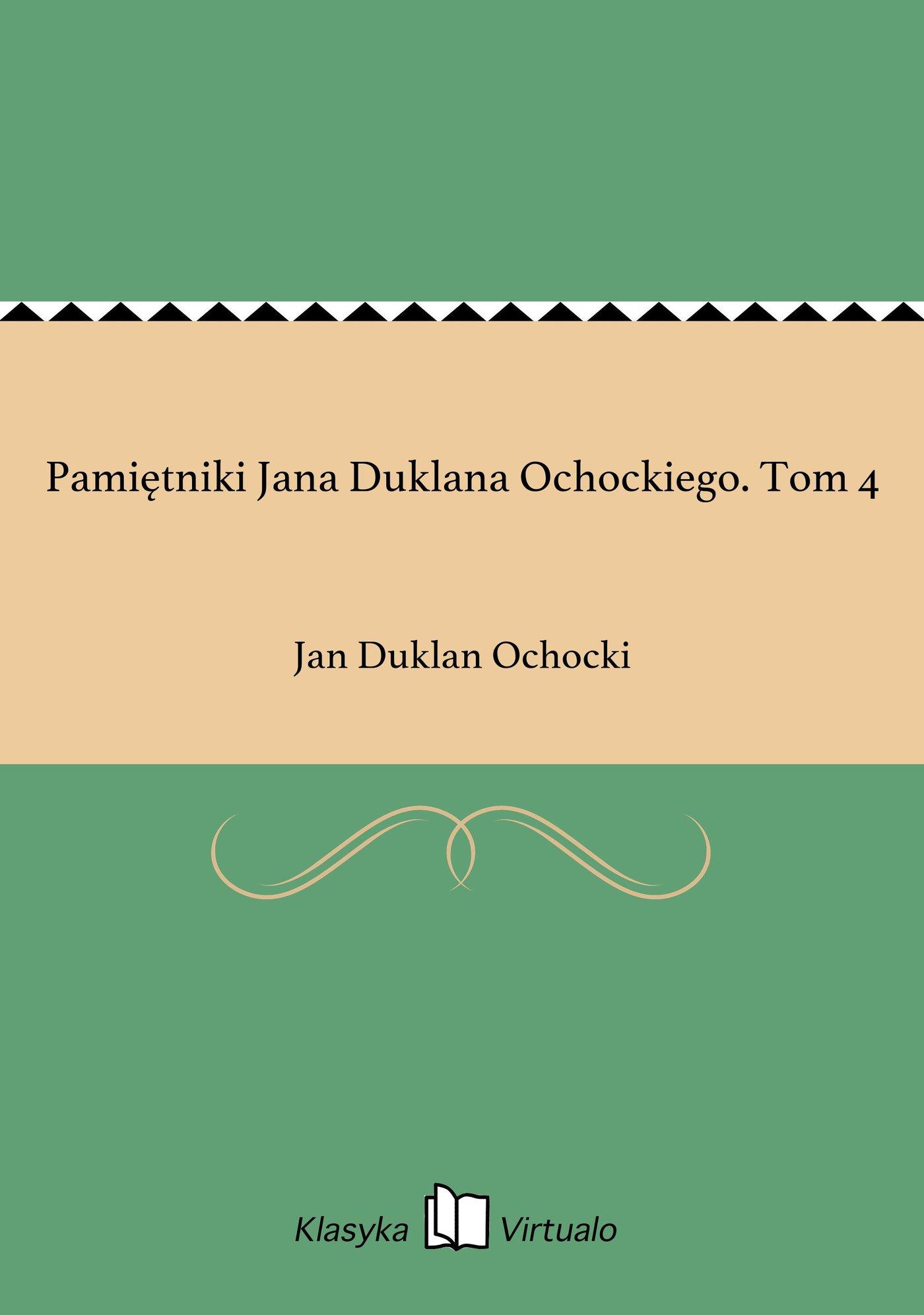 Pamiętniki Jana Duklana Ochockiego. Tom 4 - Ebook (Książka EPUB) do pobrania w formacie EPUB