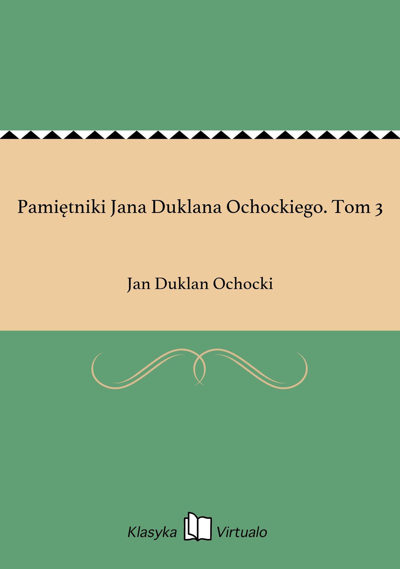 Pamiętniki Jana Duklana Ochockiego. Tom 3 - Ebook (Książka EPUB) do pobrania w formacie EPUB
