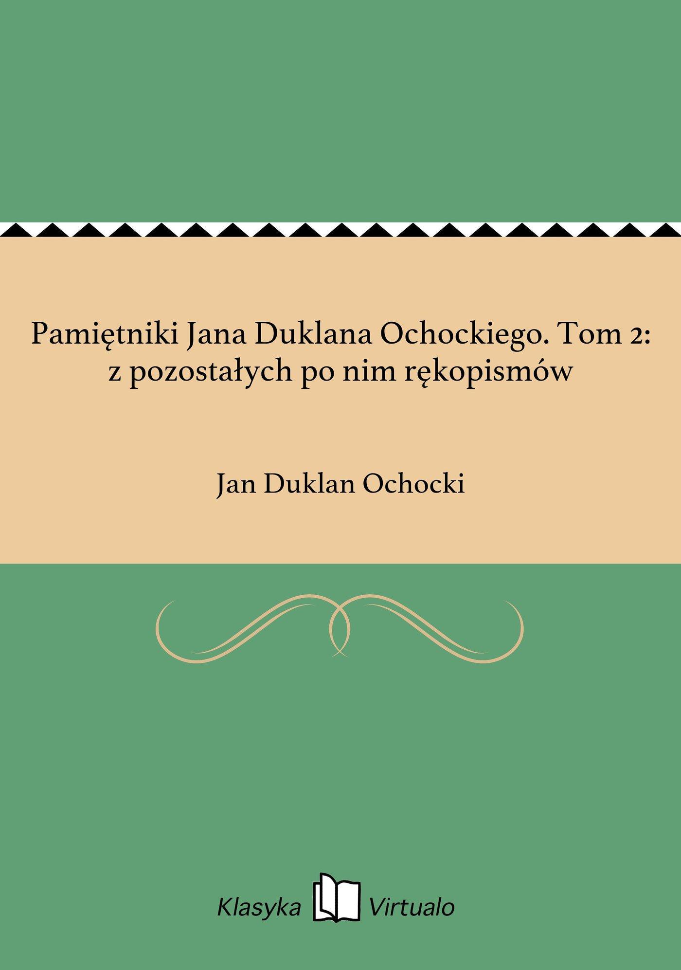Pamiętniki Jana Duklana Ochockiego. Tom 2: z pozostałych po nim rękopismów - Ebook (Książka EPUB) do pobrania w formacie EPUB