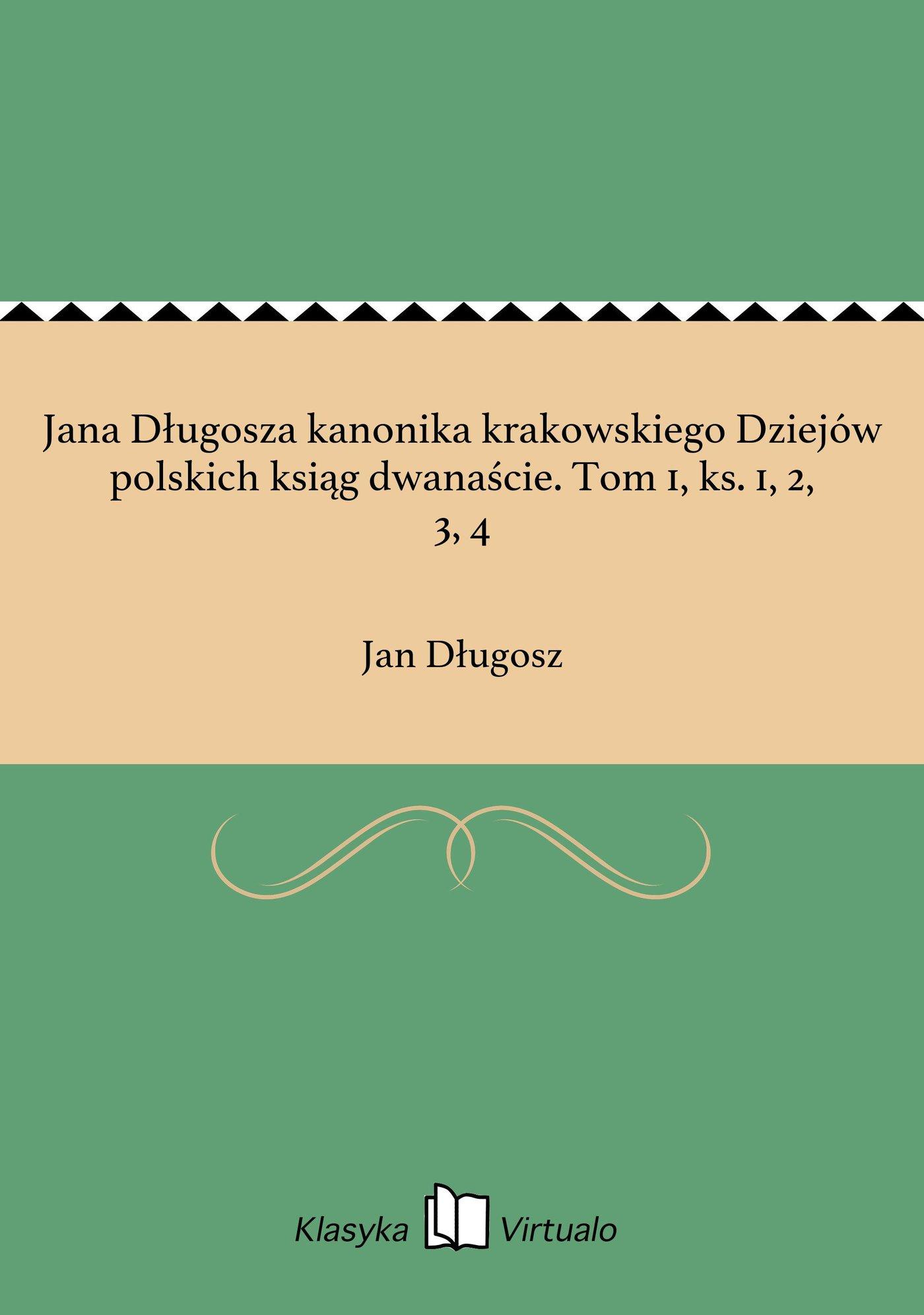 Jana Długosza kanonika krakowskiego Dziejów polskich ksiąg dwanaście. Tom 1, ks. 1, 2, 3, 4 - Ebook (Książka EPUB) do pobrania w formacie EPUB