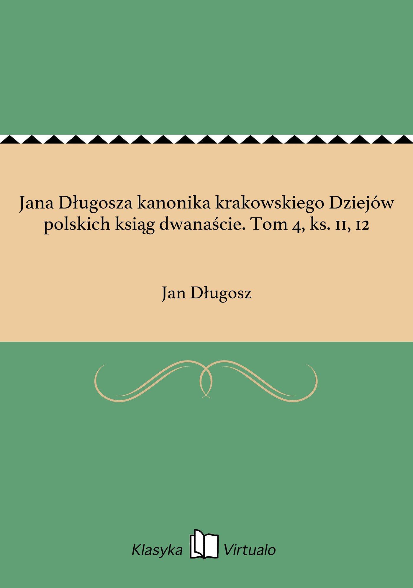 Jana Długosza kanonika krakowskiego Dziejów polskich ksiąg dwanaście. Tom 4, ks. 11, 12 - Ebook (Książka EPUB) do pobrania w formacie EPUB
