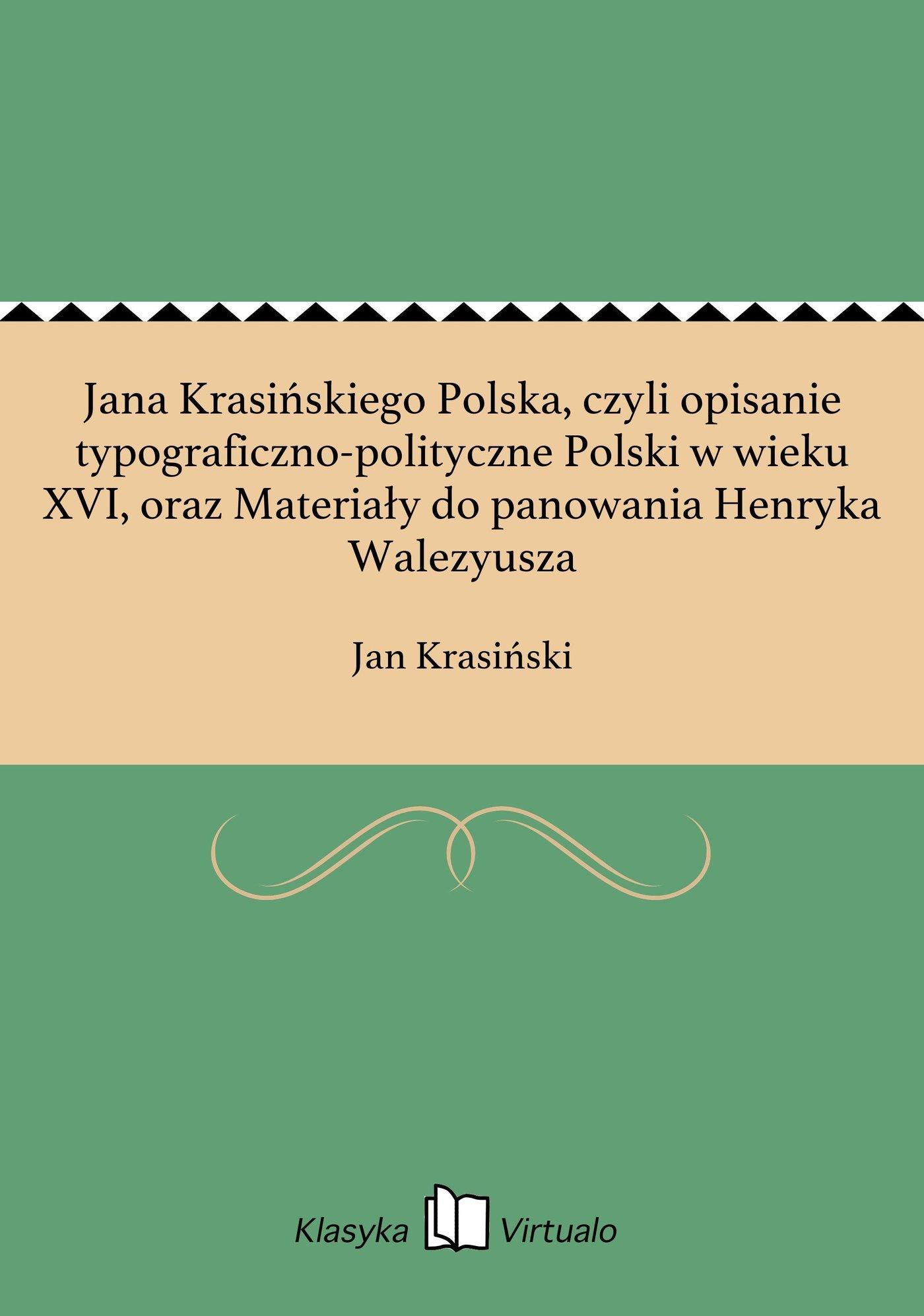 Jana Krasińskiego Polska, czyli opisanie typograficzno-polityczne Polski w wieku XVI, oraz Materiały do panowania Henryka Walezyusza - Ebook (Książka EPUB) do pobrania w formacie EPUB