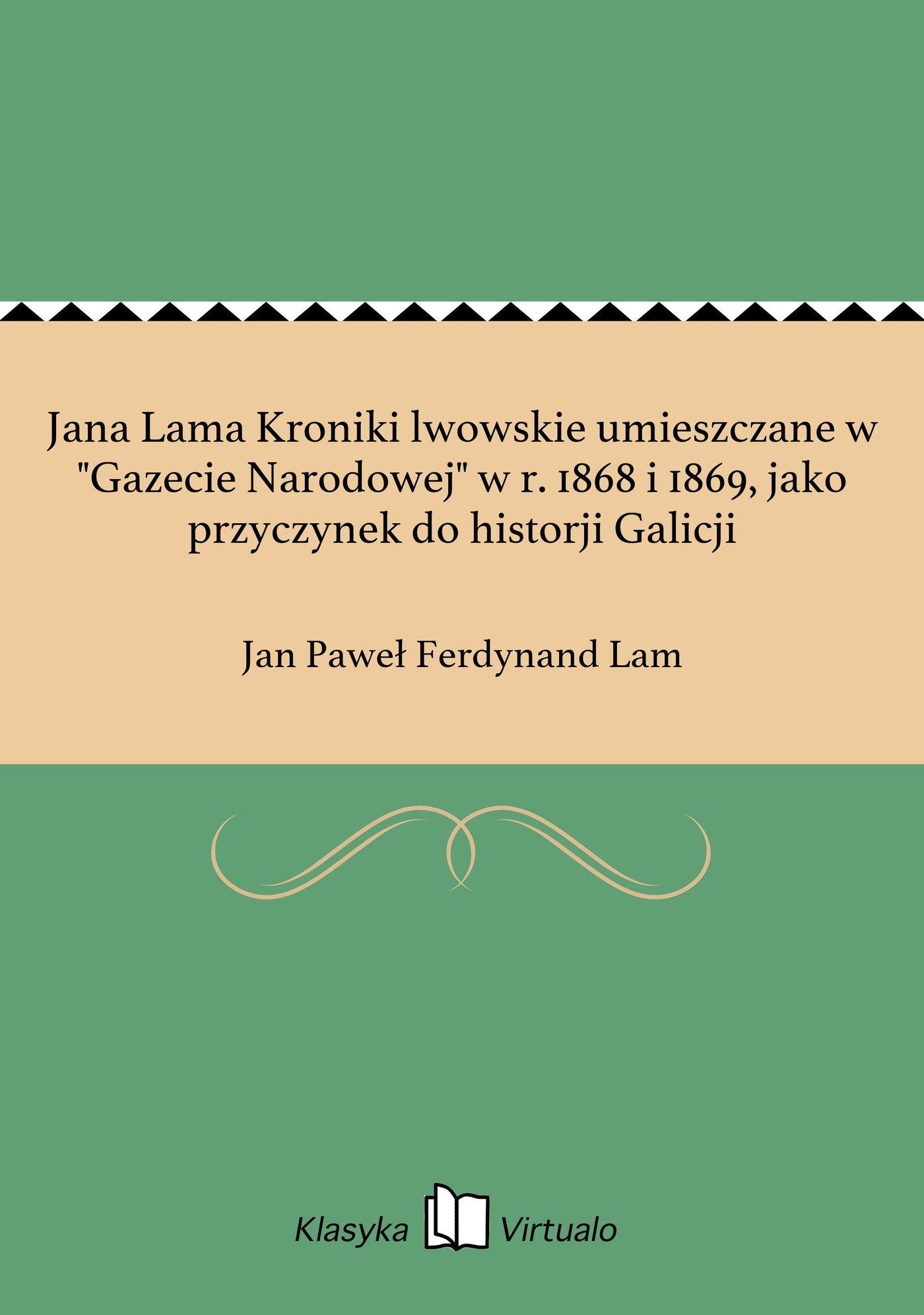 """Jana Lama Kroniki lwowskie umieszczane w """"Gazecie Narodowej"""" w r. 1868 i 1869, jako przyczynek do historji Galicji - Ebook (Książka EPUB) do pobrania w formacie EPUB"""
