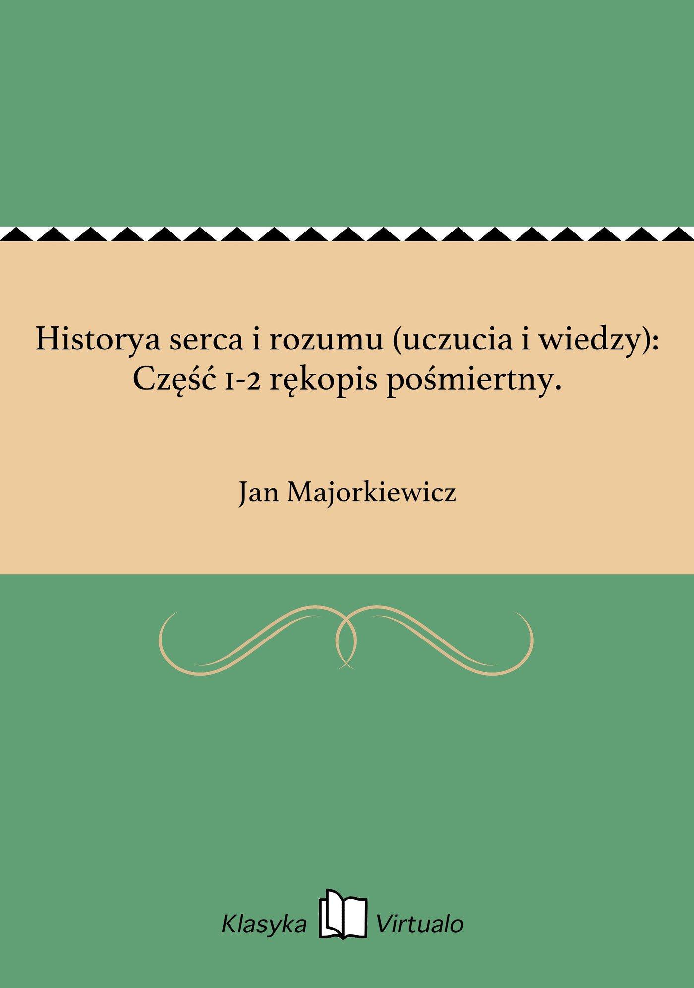 Historya serca i rozumu (uczucia i wiedzy): Część 1-2 rękopis pośmiertny. - Ebook (Książka EPUB) do pobrania w formacie EPUB