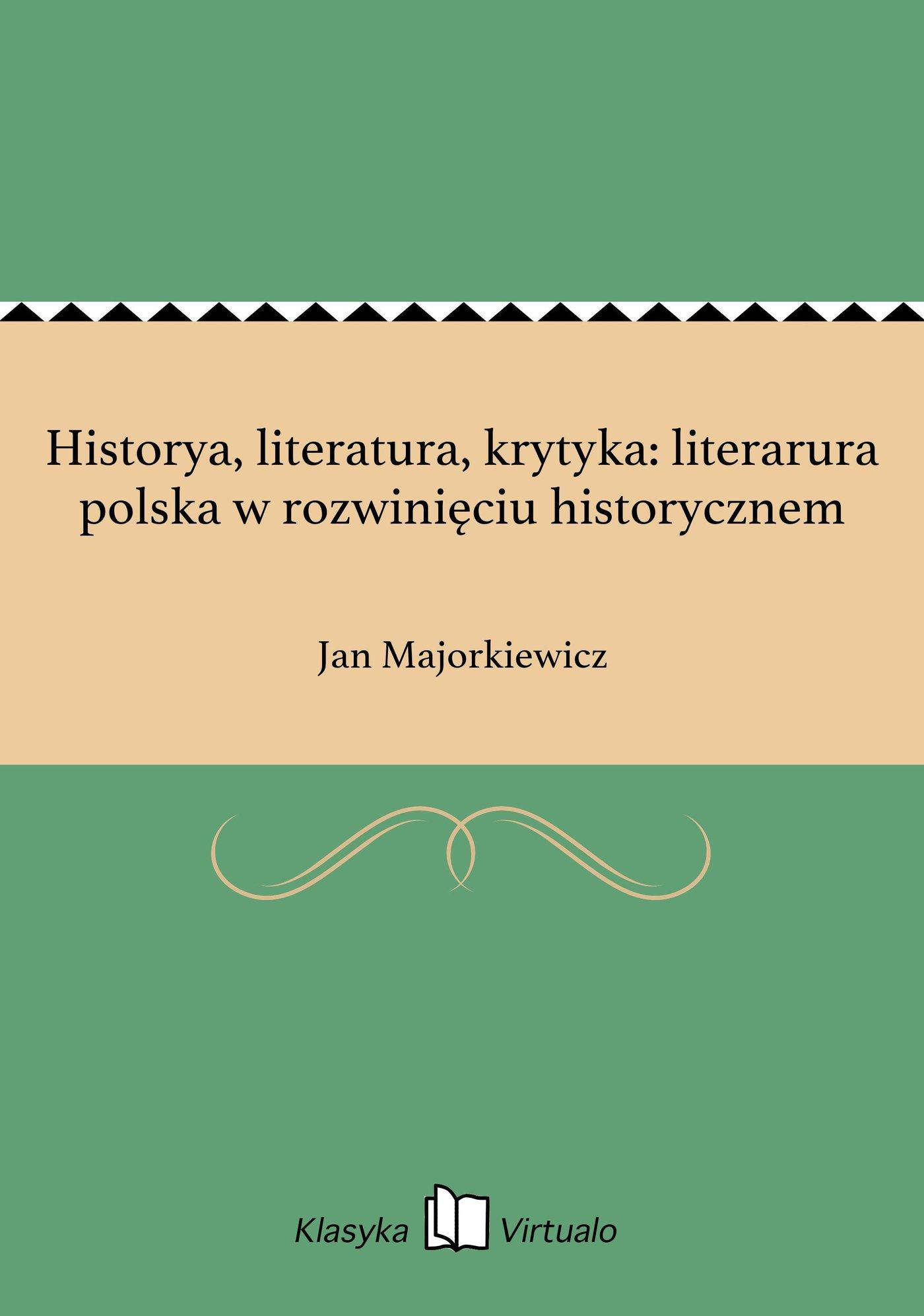 Historya, literatura, krytyka: literarura polska w rozwinięciu historycznem - Ebook (Książka EPUB) do pobrania w formacie EPUB