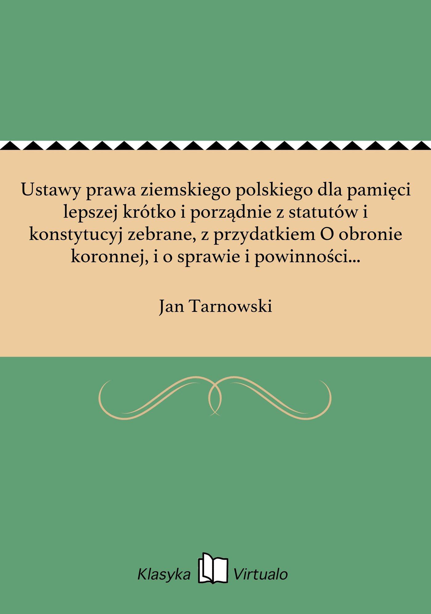 Ustawy prawa ziemskiego polskiego dla pamięci lepszej krótko i porządnie z statutów i konstytucyj zebrane, z przydatkiem O obronie koronnej, i o sprawie i powinności urzędników wojennych - Ebook (Książka EPUB) do pobrania w formacie EPUB