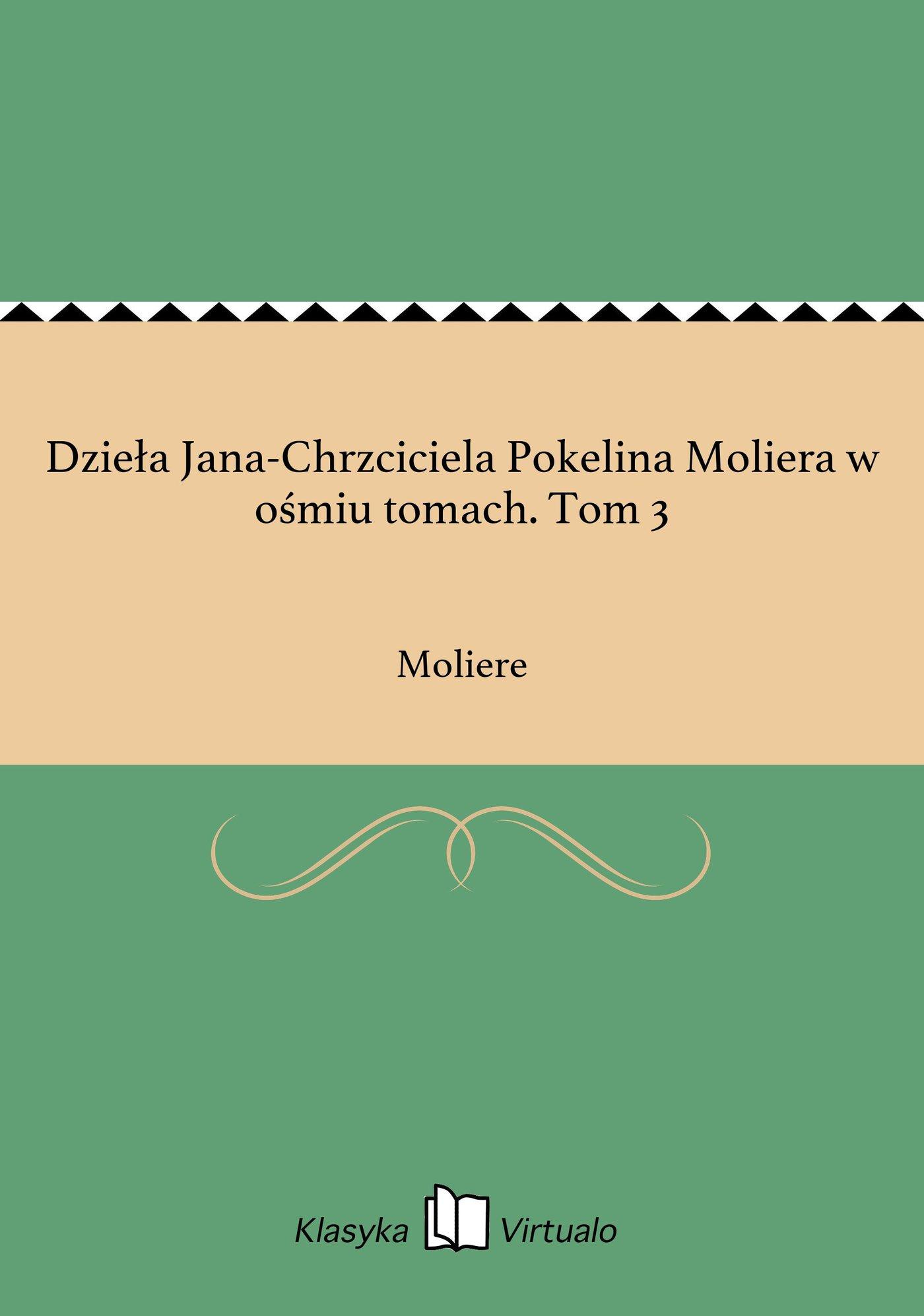 Dzieła Jana-Chrzciciela Pokelina Moliera w ośmiu tomach. Tom 3 - Ebook (Książka EPUB) do pobrania w formacie EPUB