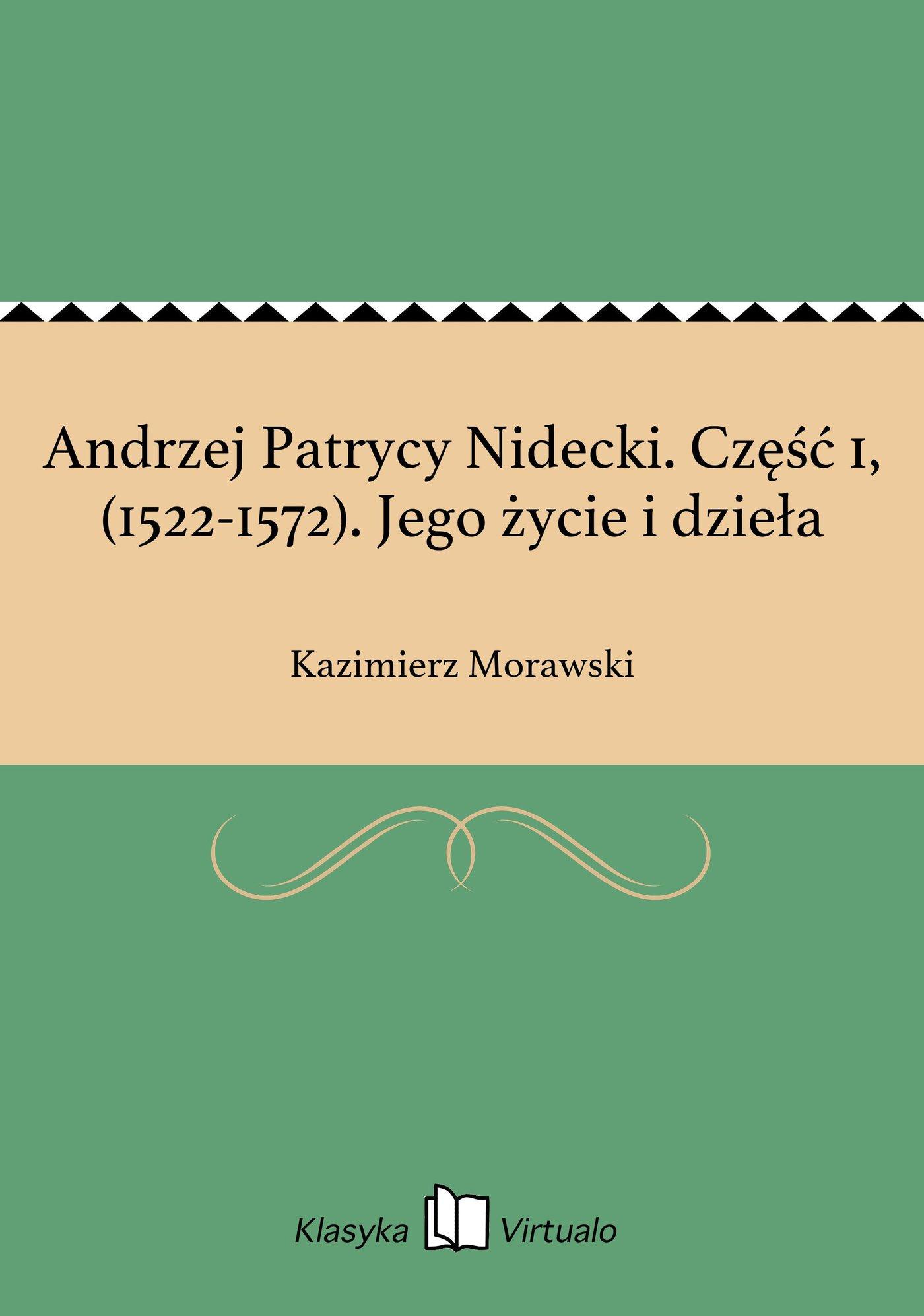 Andrzej Patrycy Nidecki. Część 1, (1522-1572). Jego życie i dzieła - Ebook (Książka EPUB) do pobrania w formacie EPUB
