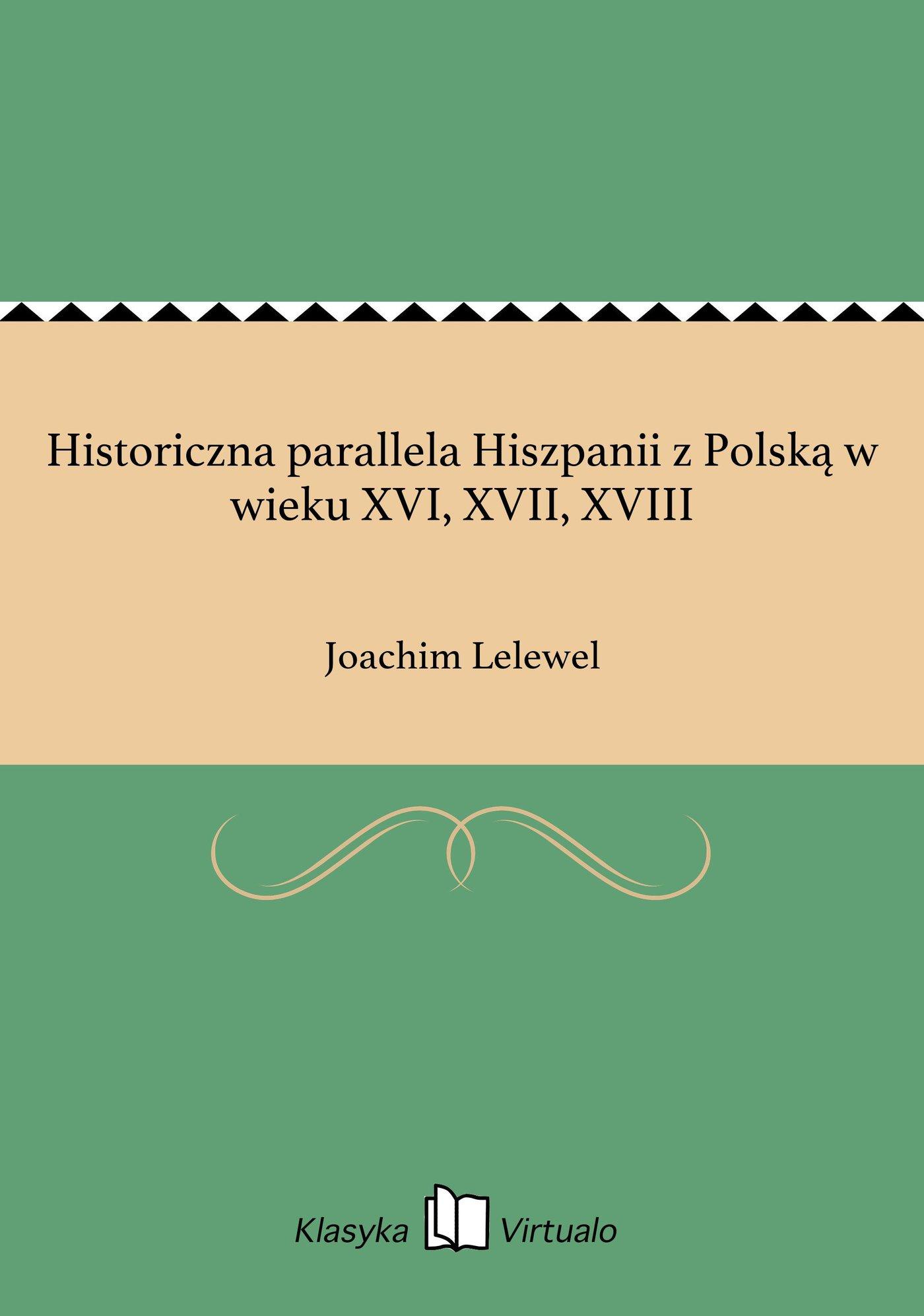 Historiczna parallela Hiszpanii z Polską w wieku XVI, XVII, XVIII - Ebook (Książka EPUB) do pobrania w formacie EPUB