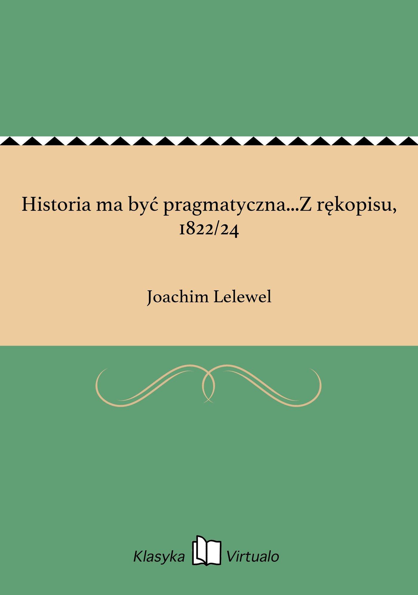 Historia ma być pragmatyczna...Z rękopisu, 1822/24 - Ebook (Książka EPUB) do pobrania w formacie EPUB