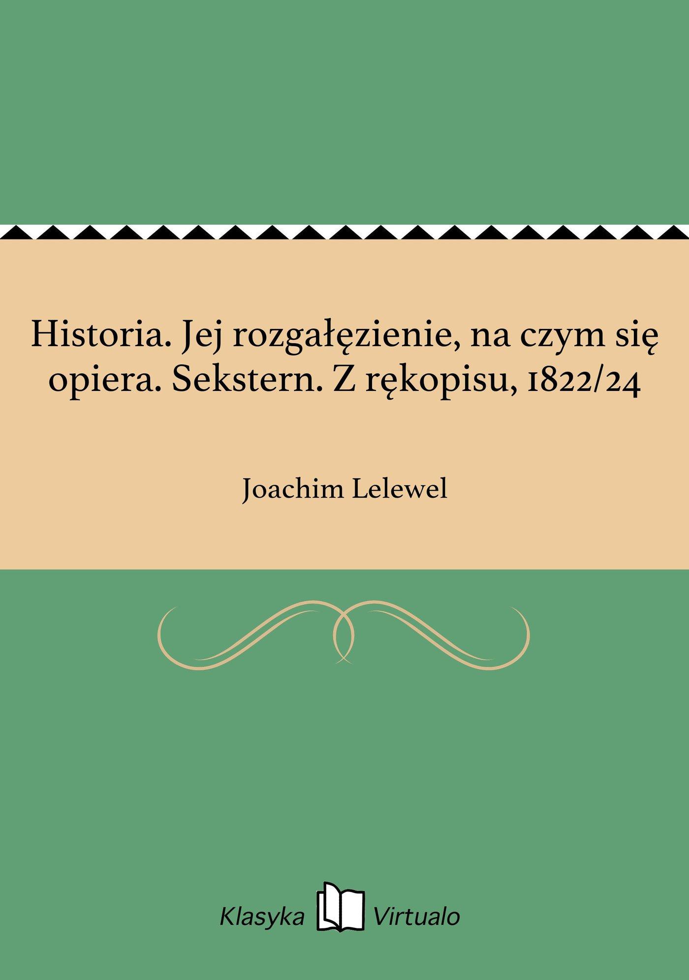 Historia. Jej rozgałęzienie, na czym się opiera. Sekstern. Z rękopisu, 1822/24 - Ebook (Książka EPUB) do pobrania w formacie EPUB