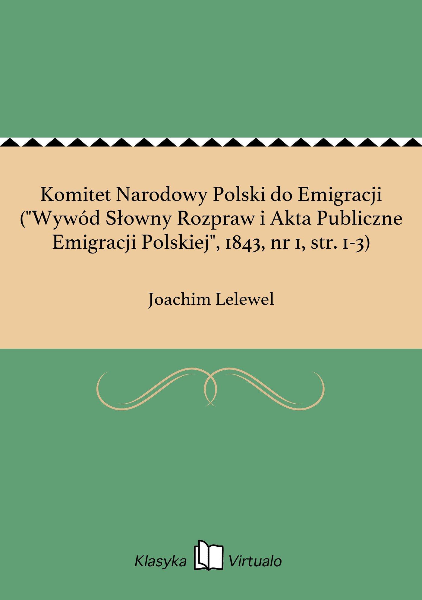"""Komitet Narodowy Polski do Emigracji (""""Wywód Słowny Rozpraw i Akta Publiczne Emigracji Polskiej"""", 1843, nr 1, str. 1-3) - Ebook (Książka EPUB) do pobrania w formacie EPUB"""