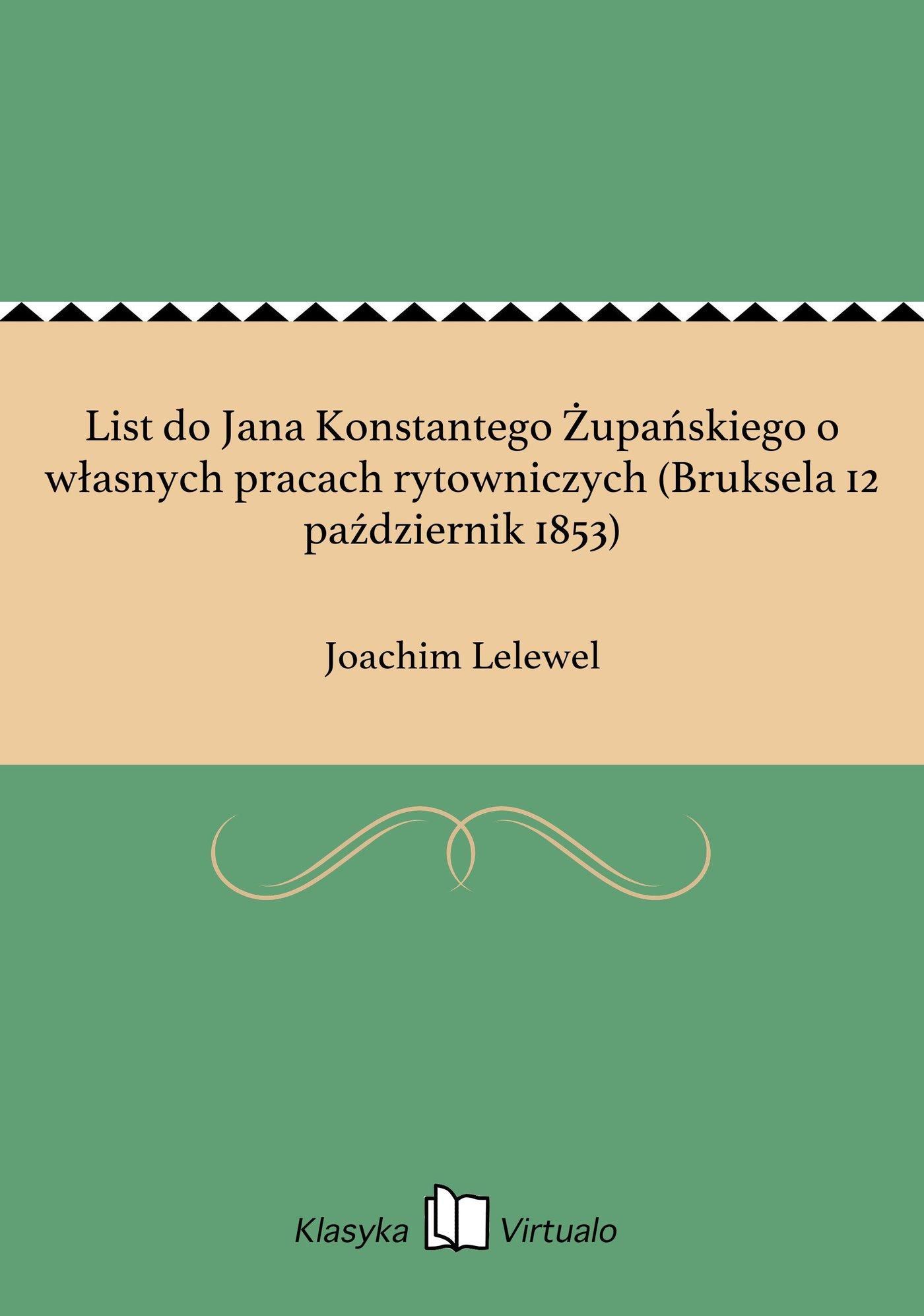 List do Jana Konstantego Żupańskiego o własnych pracach rytowniczych (Bruksela 12 październik 1853) - Ebook (Książka EPUB) do pobrania w formacie EPUB