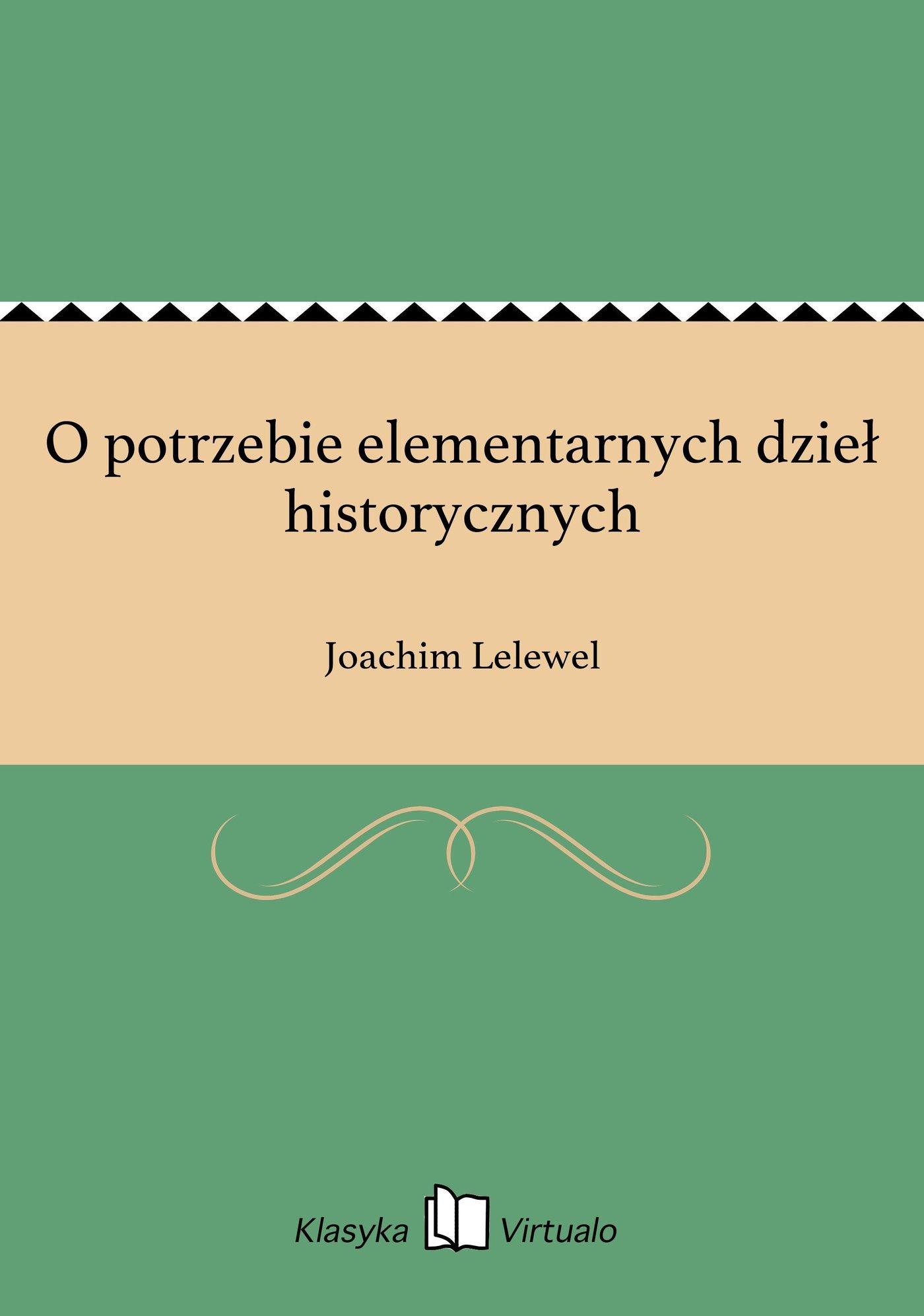 O potrzebie elementarnych dzieł historycznych - Ebook (Książka EPUB) do pobrania w formacie EPUB