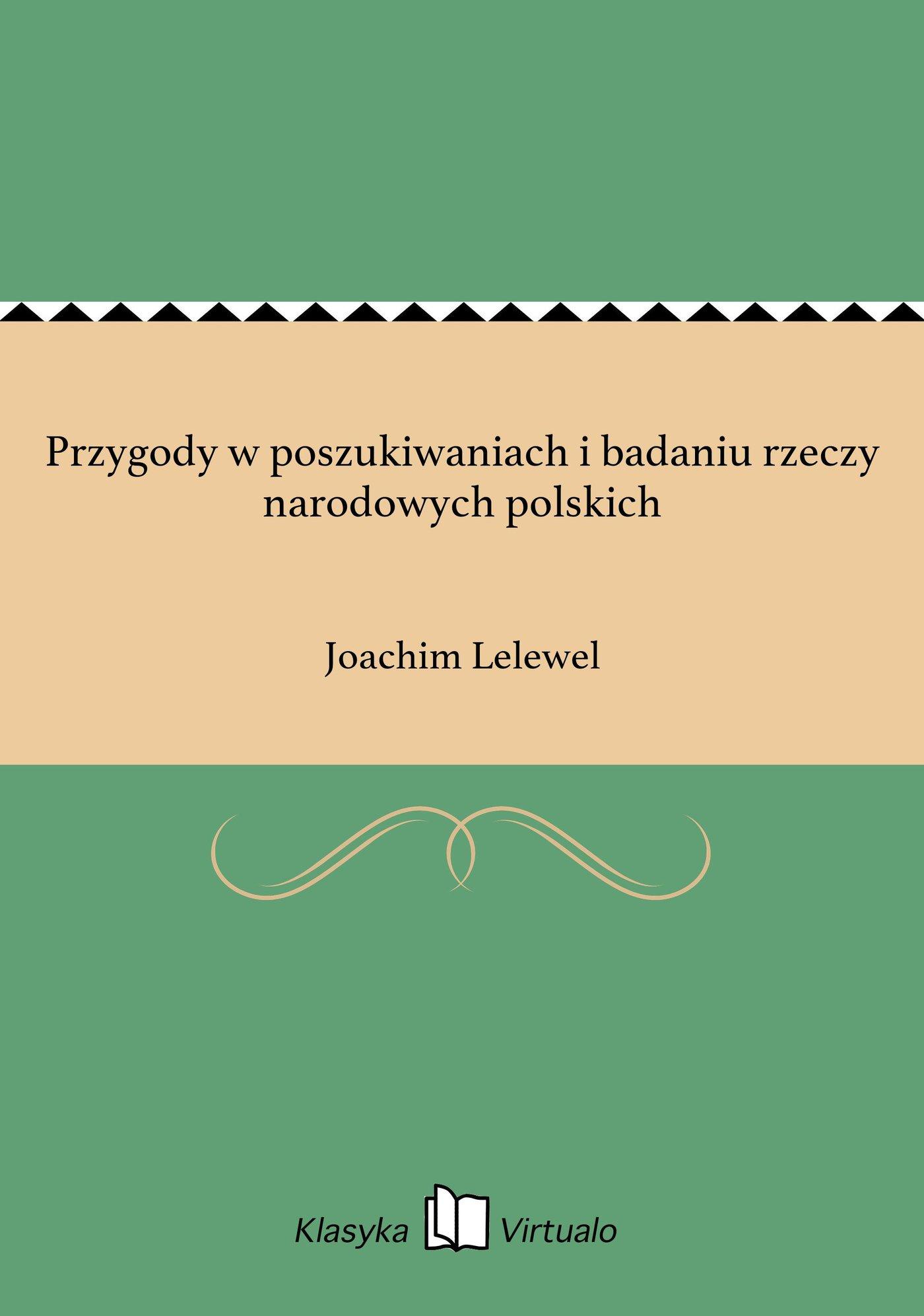 Przygody w poszukiwaniach i badaniu rzeczy narodowych polskich - Ebook (Książka EPUB) do pobrania w formacie EPUB
