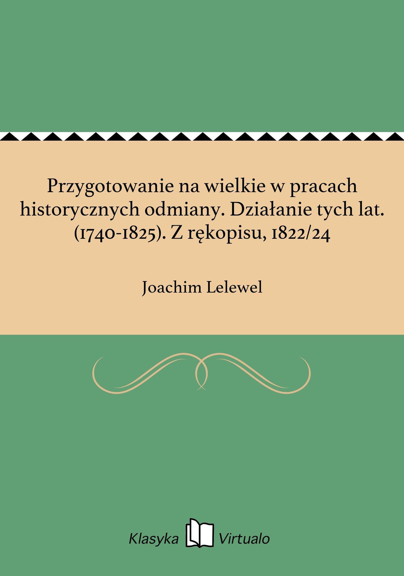 Przygotowanie na wielkie w pracach historycznych odmiany. Działanie tych lat. (1740-1825). Z rękopisu, 1822/24 - Ebook (Książka EPUB) do pobrania w formacie EPUB