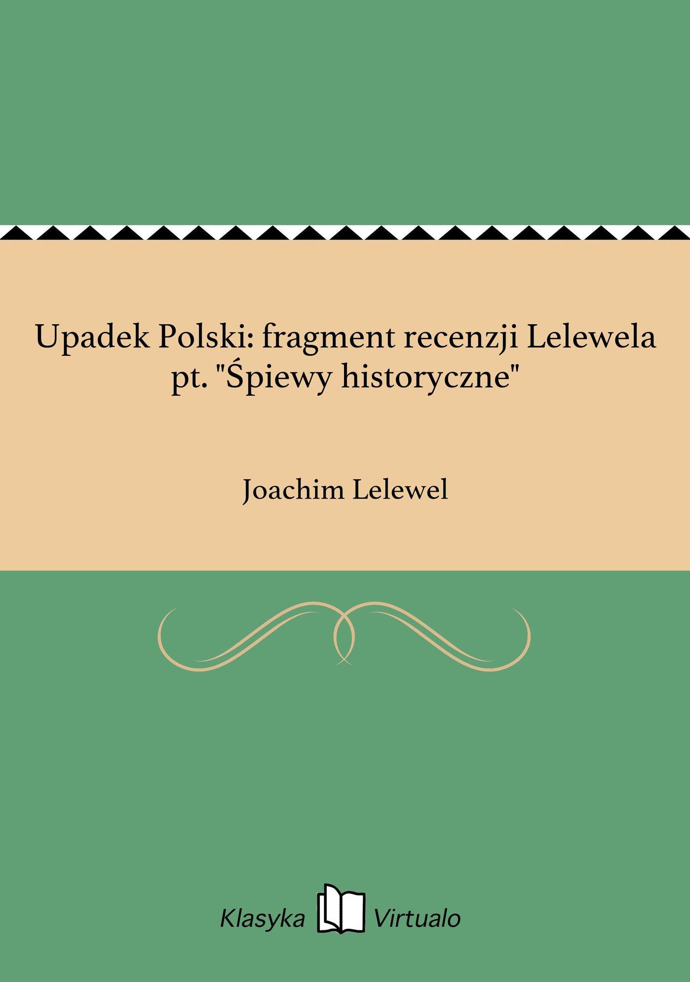 """Upadek Polski: fragment recenzji Lelewela pt. """"Śpiewy historyczne"""" - Ebook (Książka EPUB) do pobrania w formacie EPUB"""