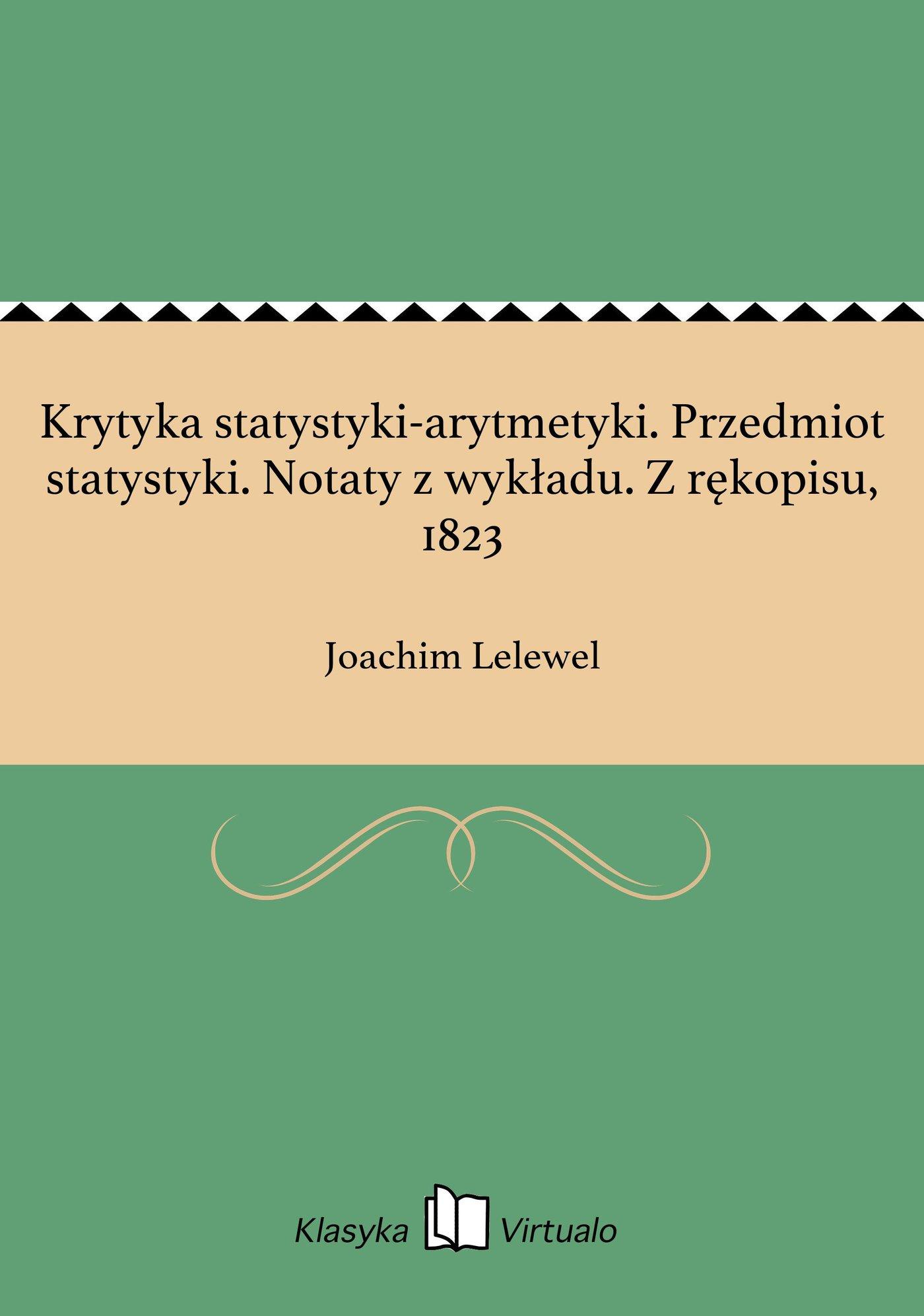 Krytyka statystyki-arytmetyki. Przedmiot statystyki. Notaty z wykładu. Z rękopisu, 1823 - Ebook (Książka EPUB) do pobrania w formacie EPUB