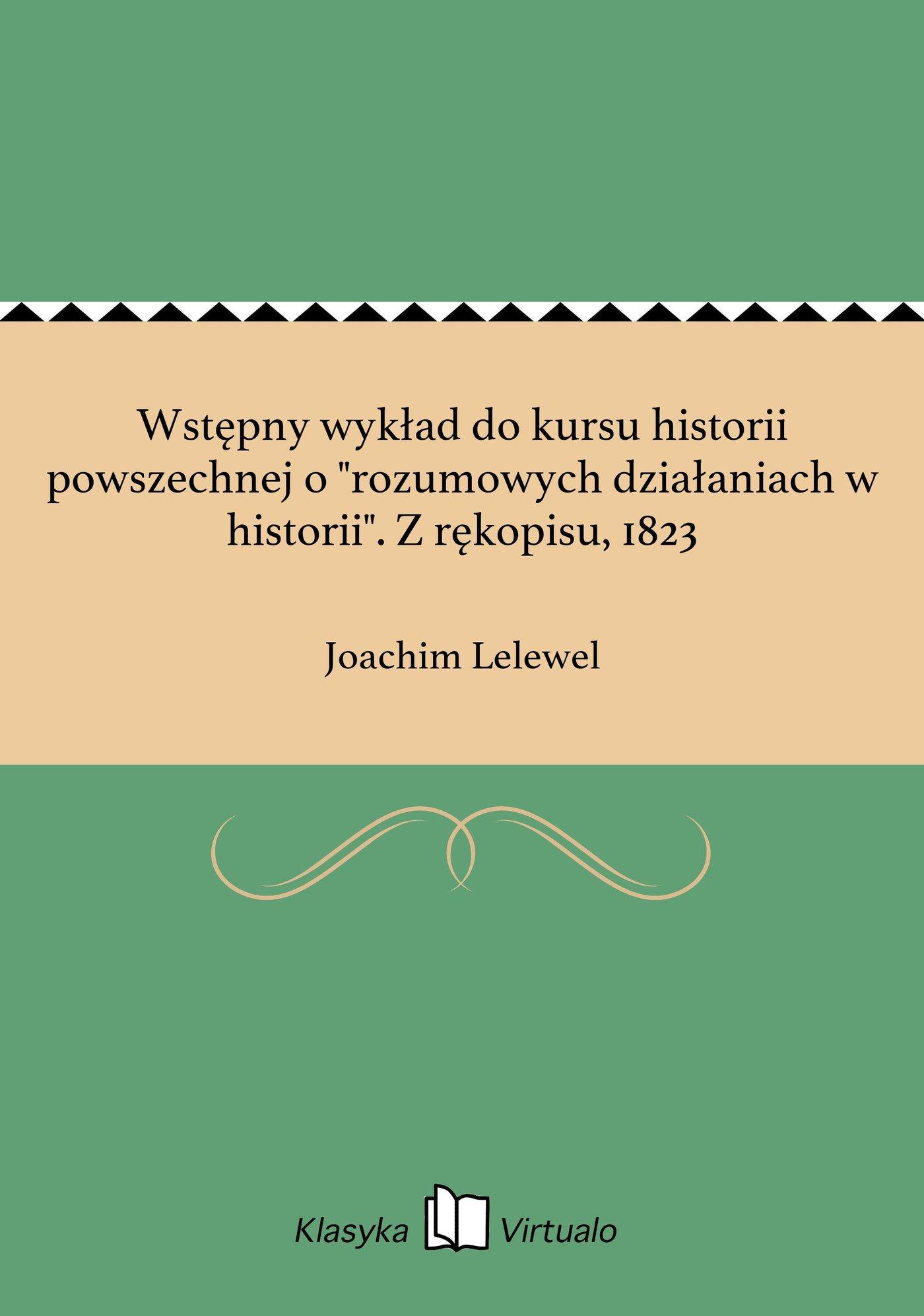 """Wstępny wykład do kursu historii powszechnej o """"rozumowych działaniach w historii"""". Z rękopisu, 1823 - Ebook (Książka EPUB) do pobrania w formacie EPUB"""
