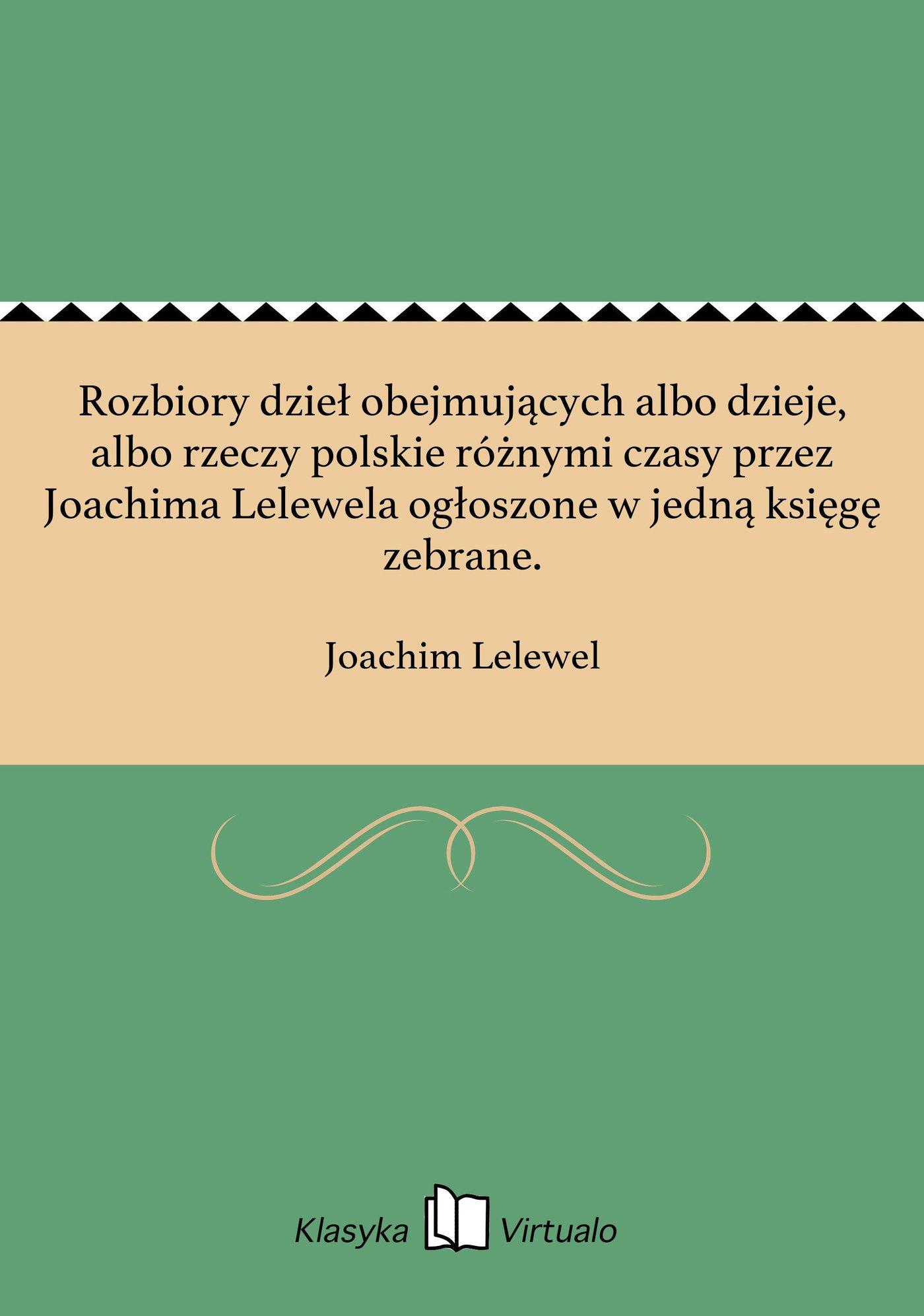 Rozbiory dzieł obejmujących albo dzieje, albo rzeczy polskie różnymi czasy przez Joachima Lelewela ogłoszone w jedną księgę zebrane. - Ebook (Książka EPUB) do pobrania w formacie EPUB