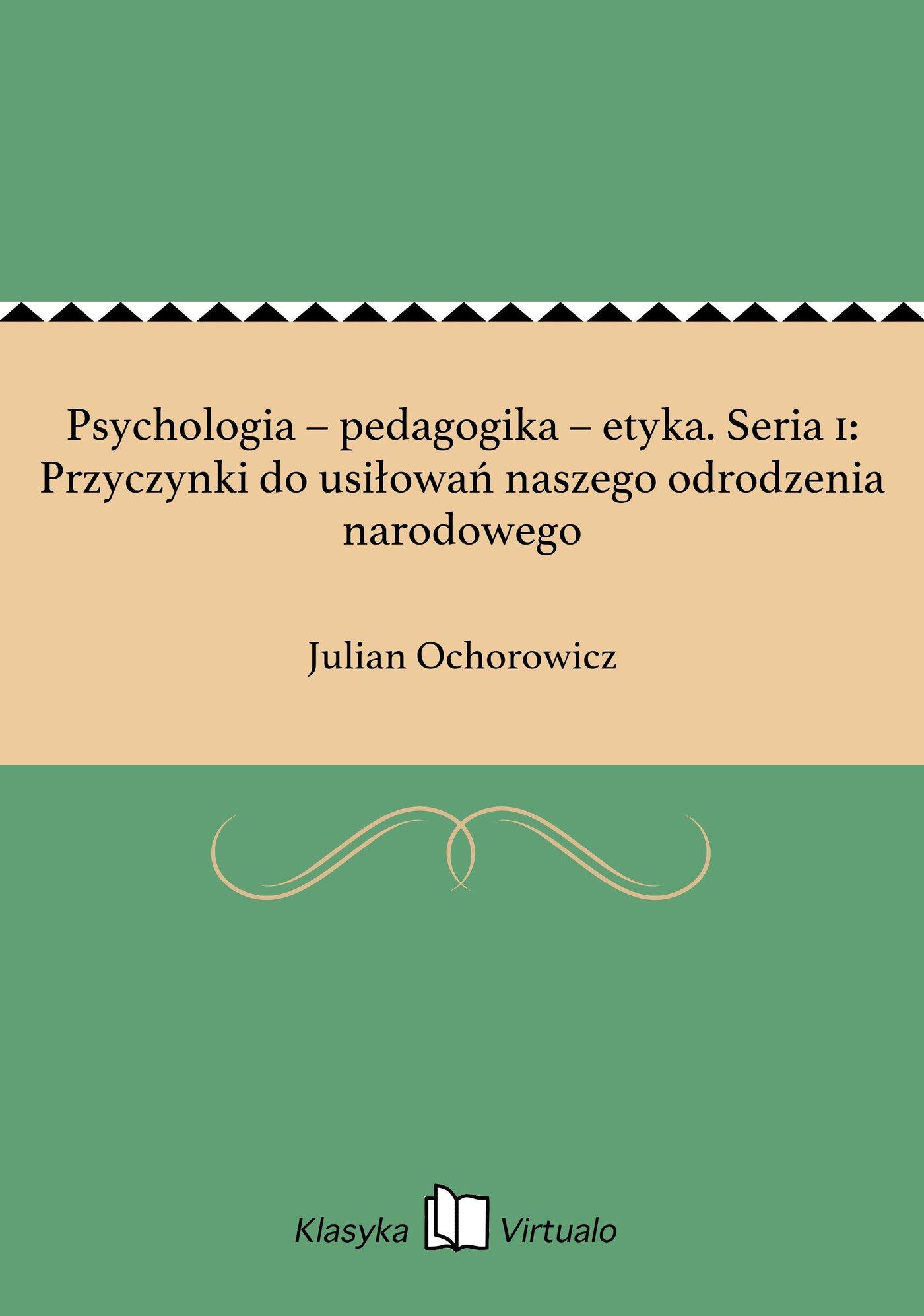 Psychologia – pedagogika – etyka. Seria 1: Przyczynki do usiłowań naszego odrodzenia narodowego - Ebook (Książka EPUB) do pobrania w formacie EPUB