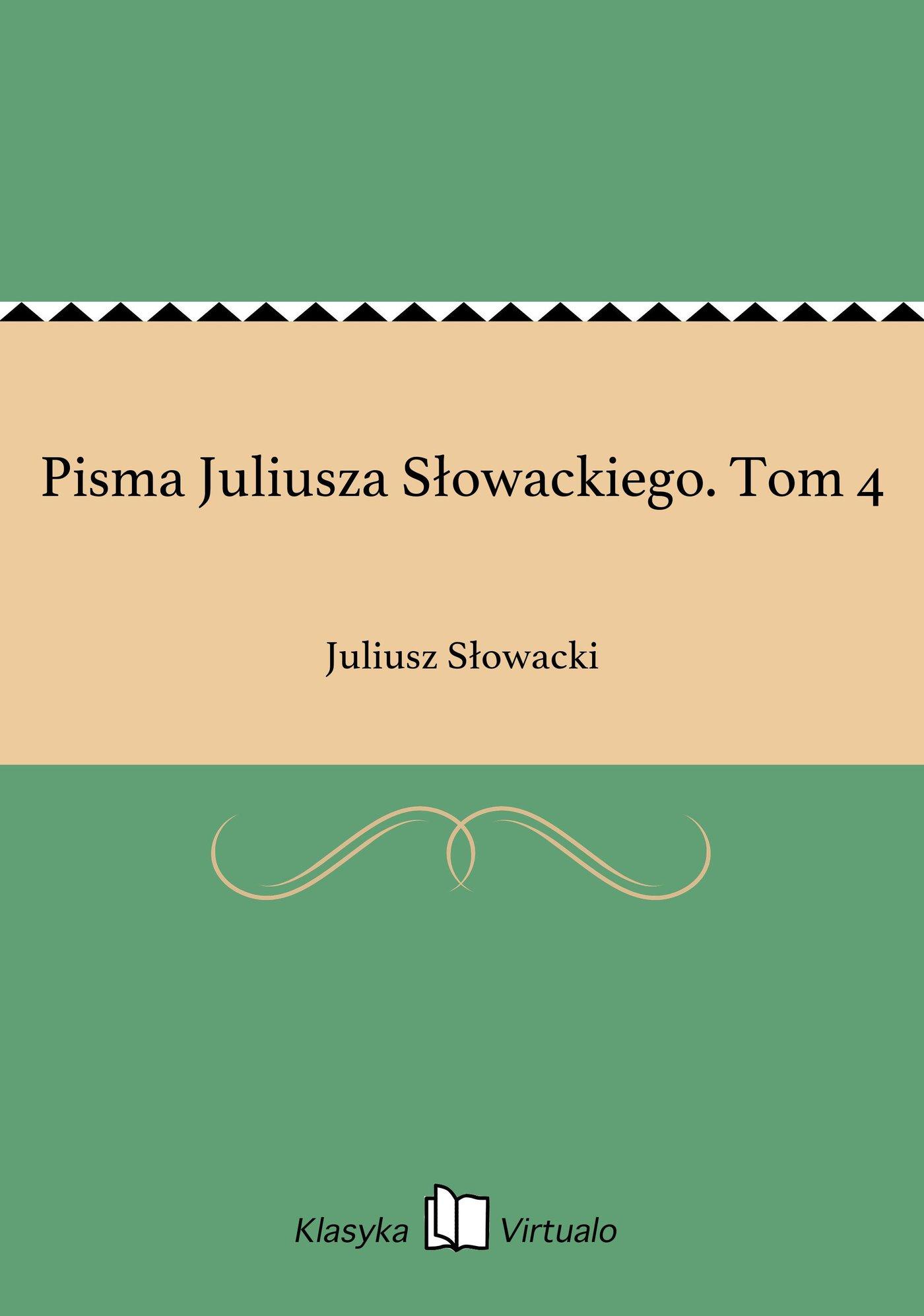 Pisma Juliusza Słowackiego. Tom 4 - Ebook (Książka EPUB) do pobrania w formacie EPUB