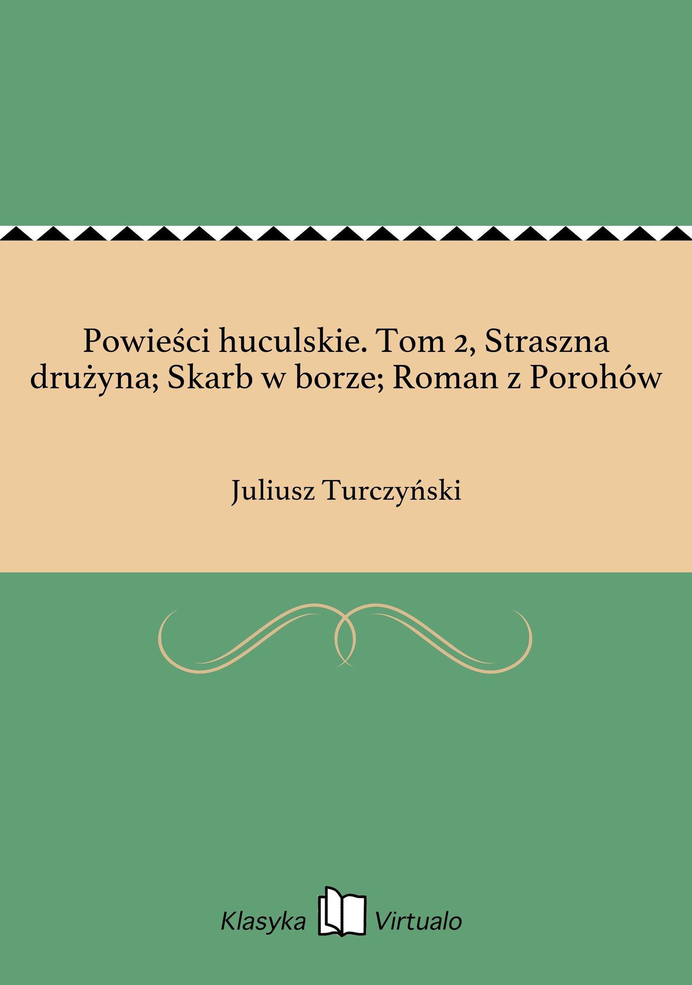 Powieści huculskie. Tom 2, Straszna drużyna; Skarb w borze; Roman z Porohów - Ebook (Książka EPUB) do pobrania w formacie EPUB