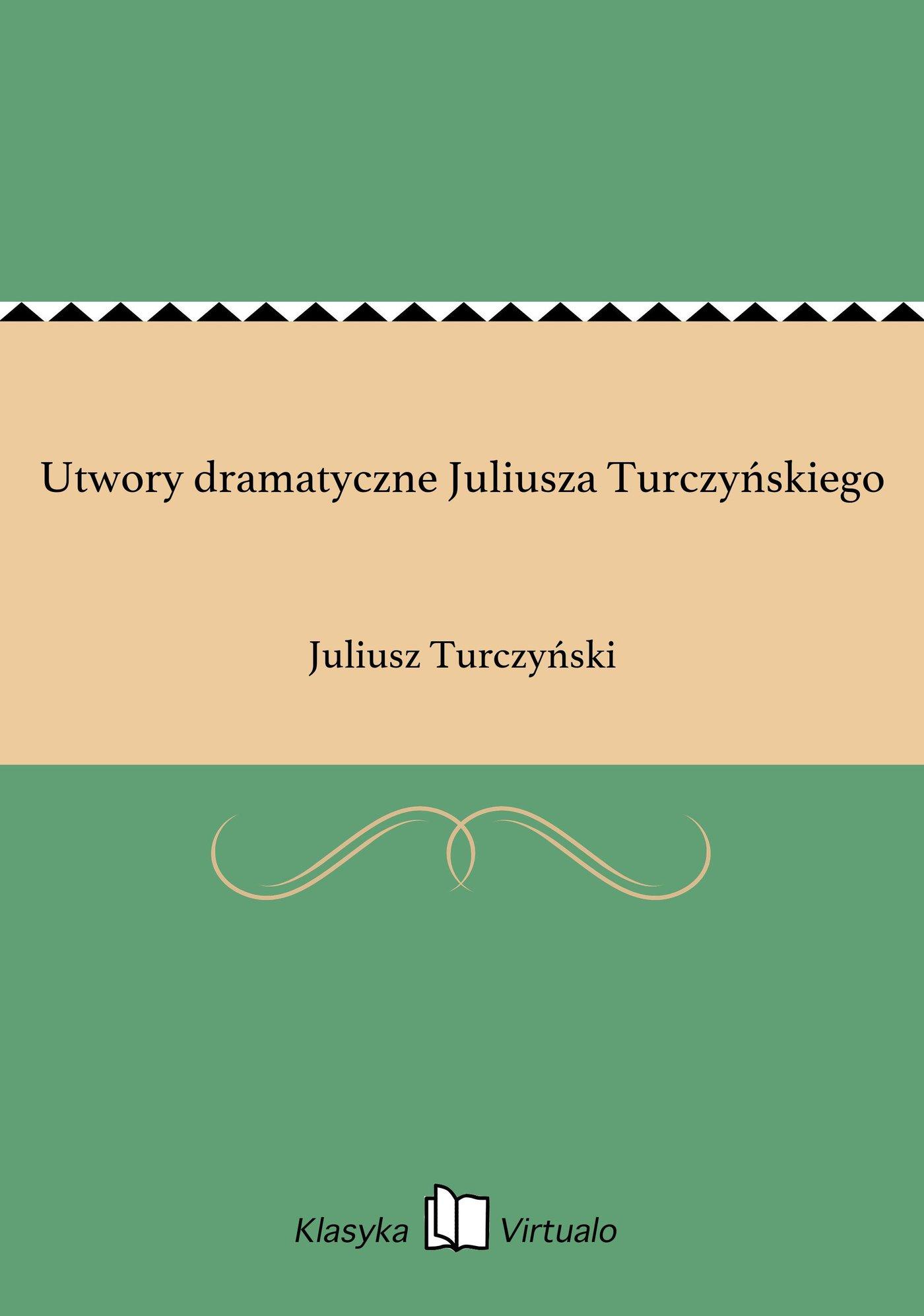 Utwory dramatyczne Juliusza Turczyńskiego - Ebook (Książka EPUB) do pobrania w formacie EPUB