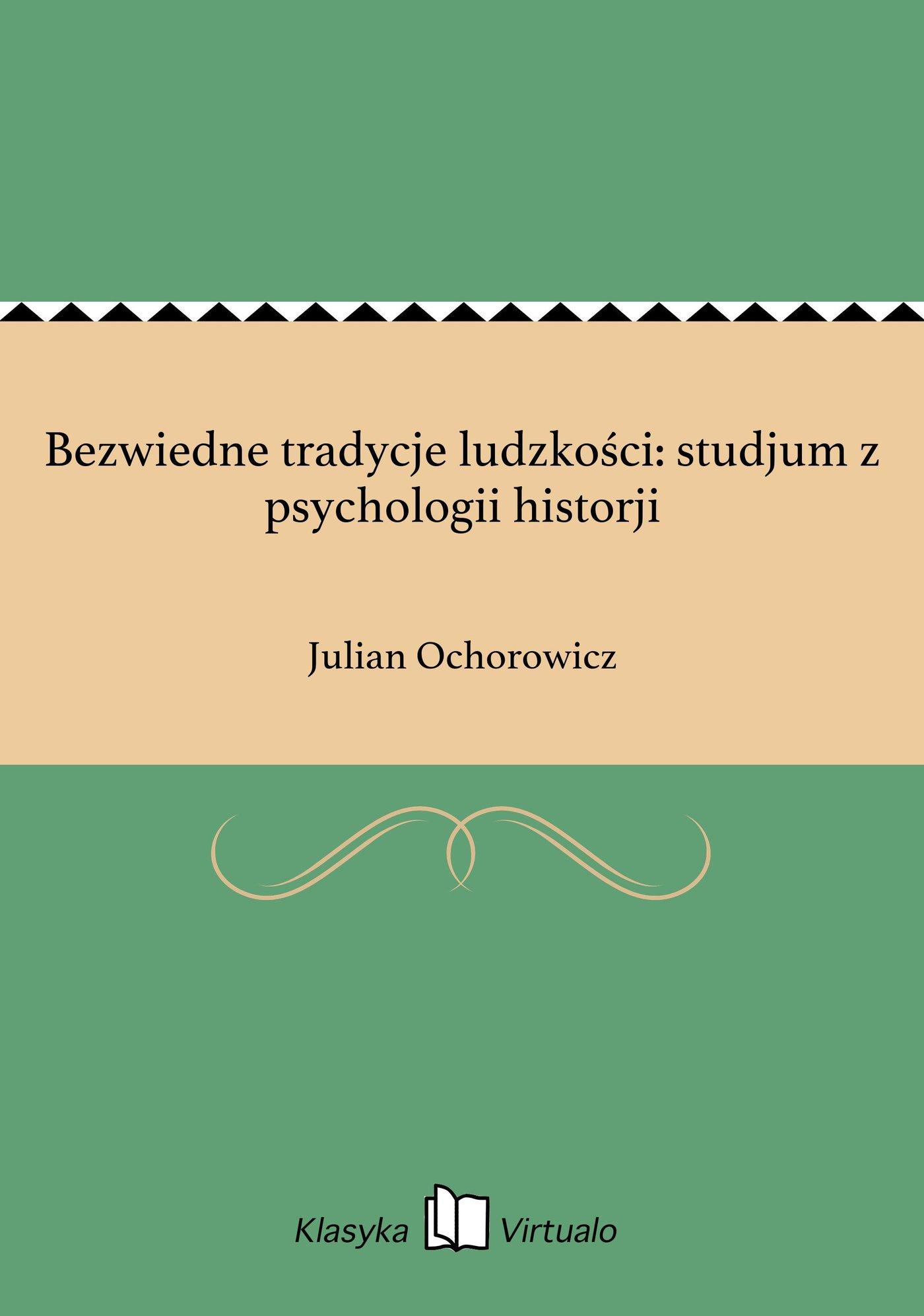 Bezwiedne tradycje ludzkości: studjum z psychologii historji - Ebook (Książka EPUB) do pobrania w formacie EPUB