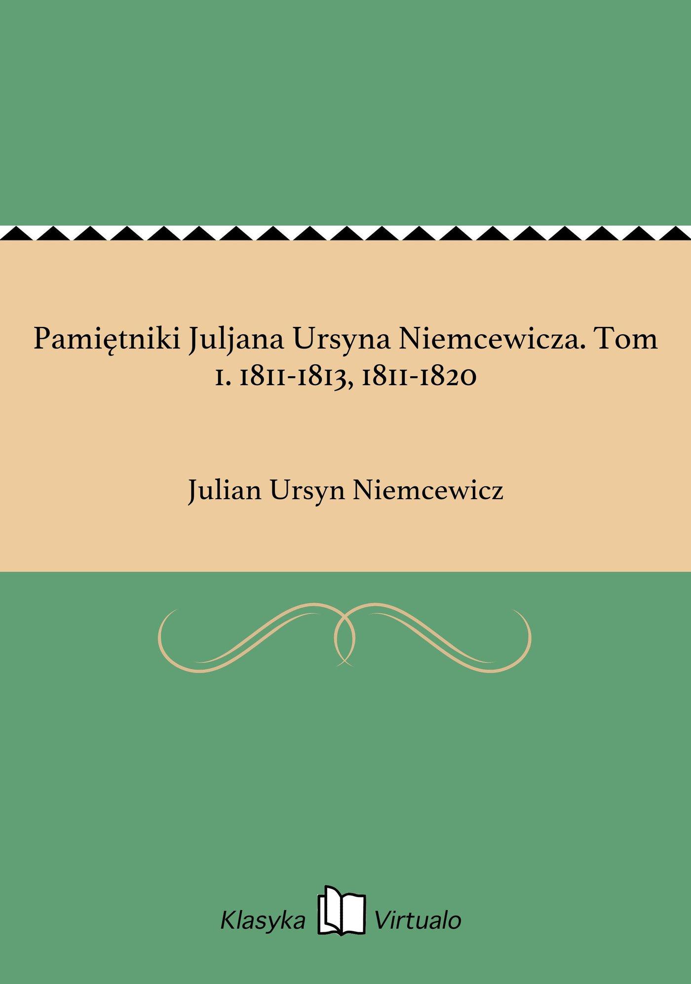 Pamiętniki Juljana Ursyna Niemcewicza. Tom 1. 1811-1813, 1811-1820 - Ebook (Książka EPUB) do pobrania w formacie EPUB
